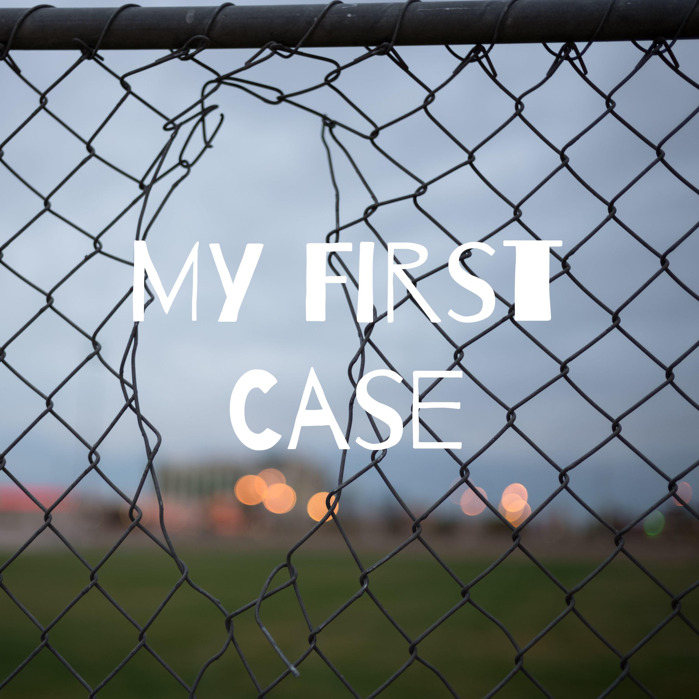 My First Case