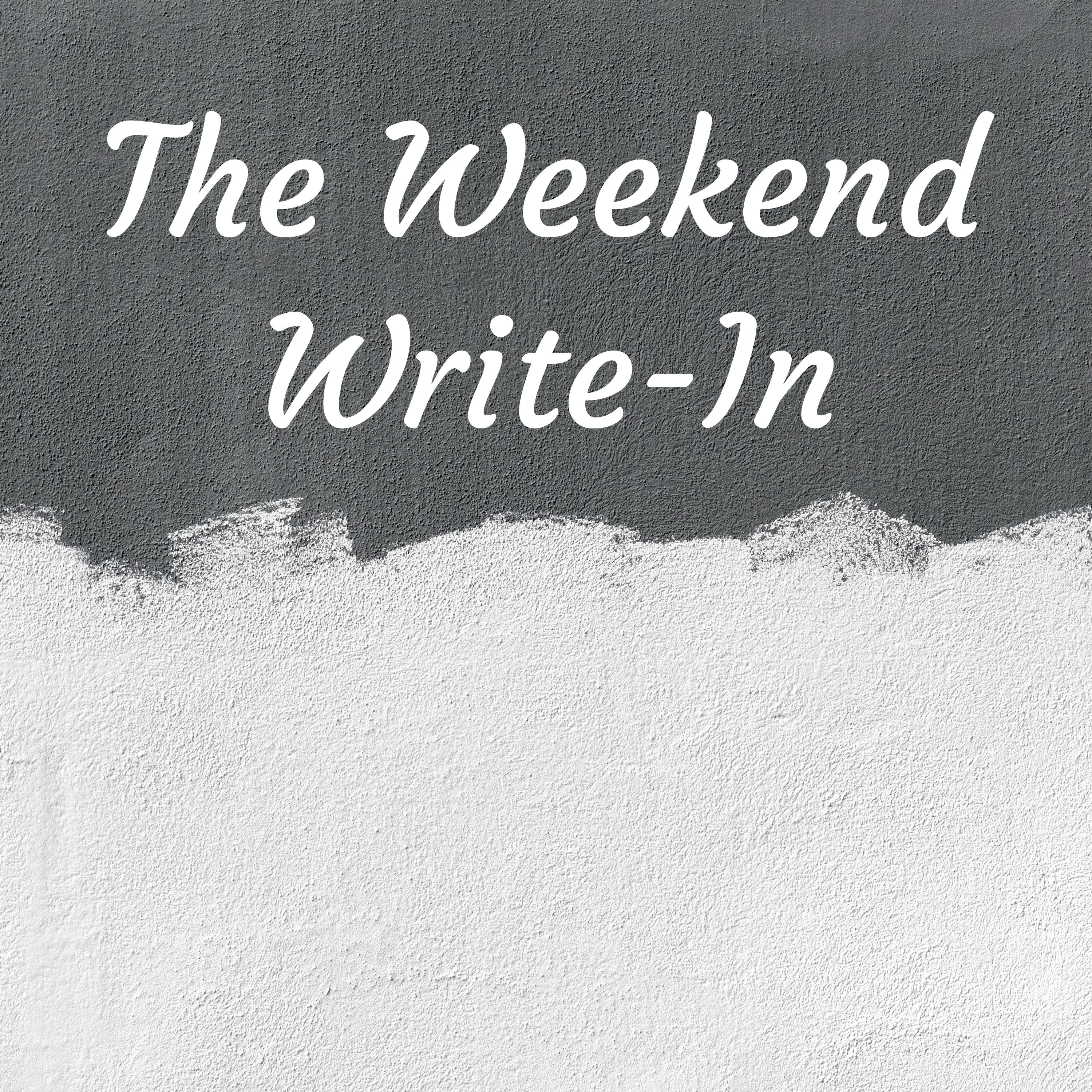 The Weekend Write-In