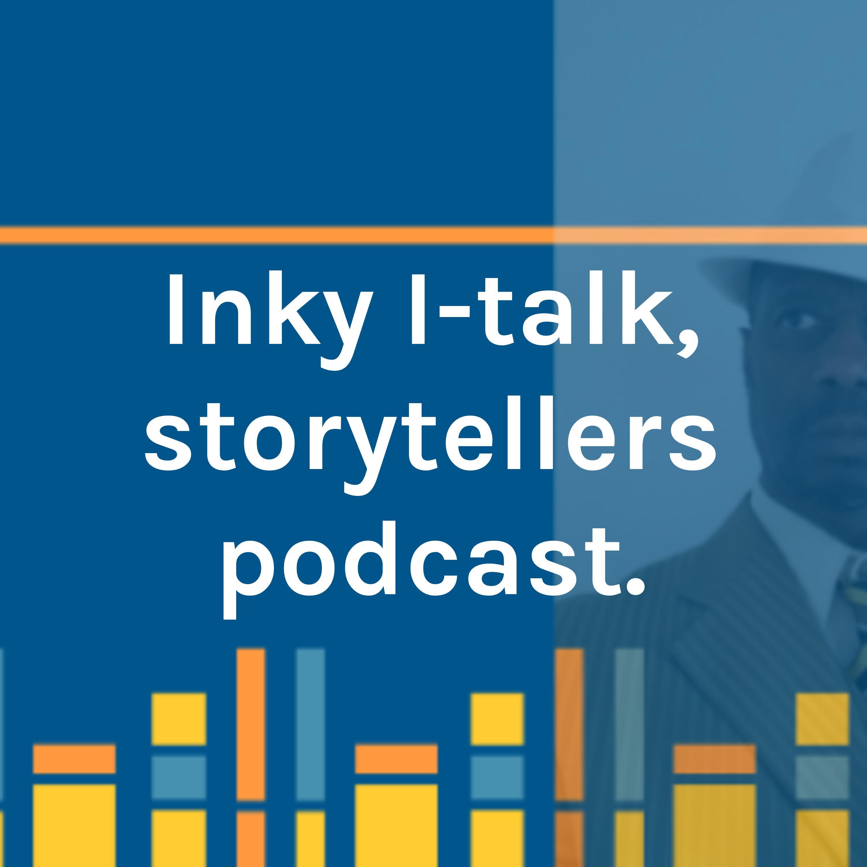 """    Inky I-talk, storytellers podcast. "" Podcast"
