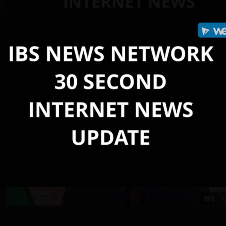 IBS NEWS NETWORK 30 SECOND INTERNET PODCAST NEWS UPDATE...