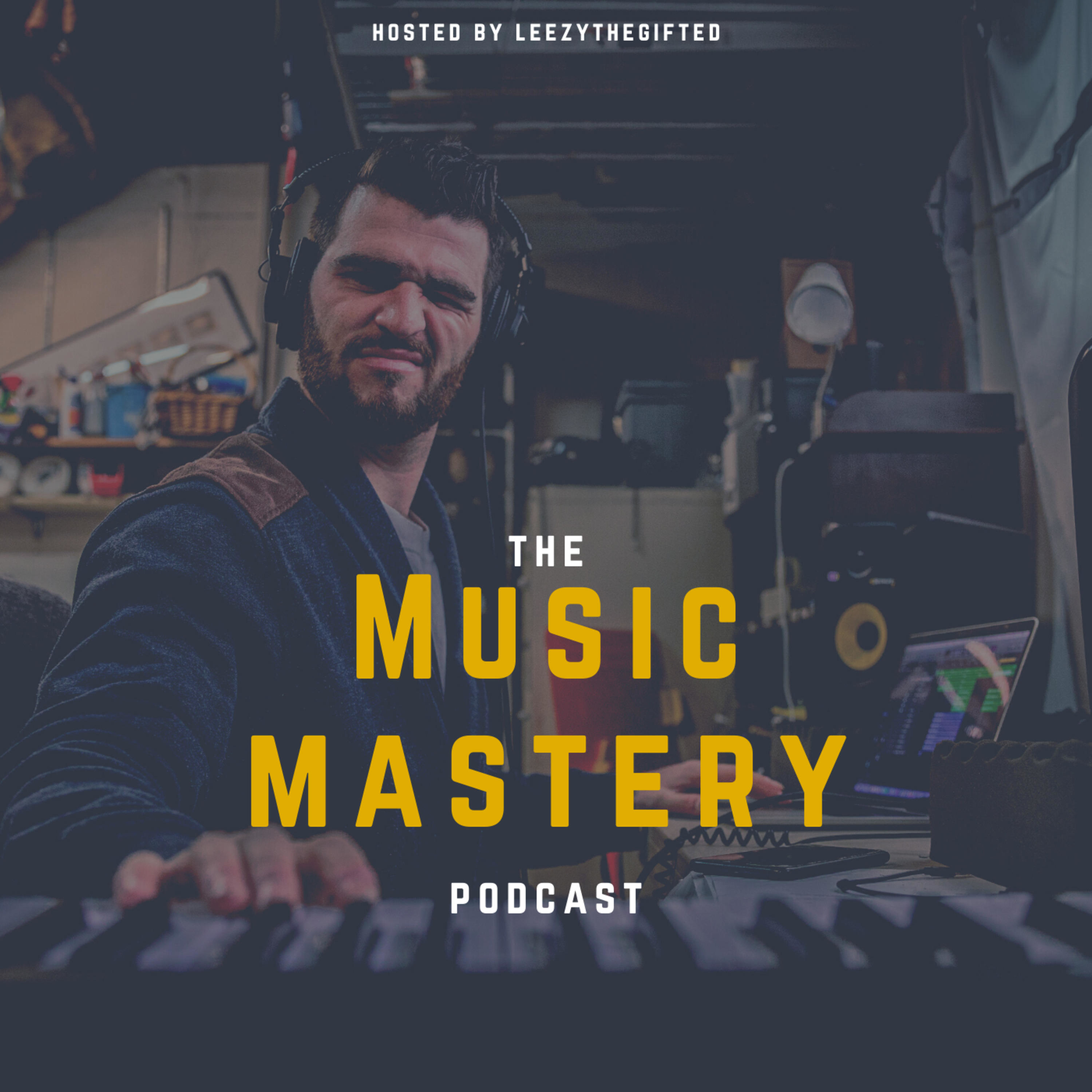 The Music Mastery Podcast w/Leezythegifted