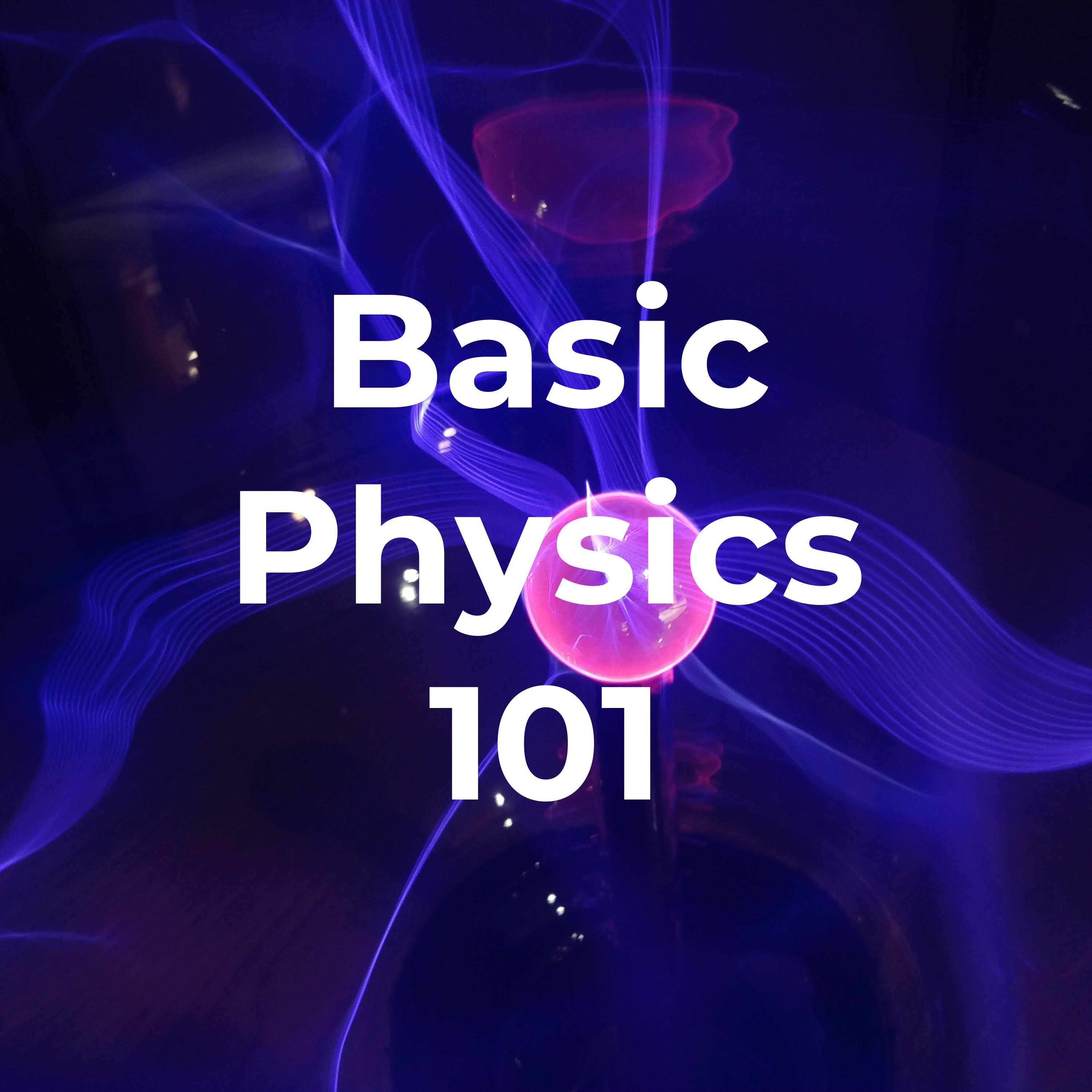 Basic Physics 101