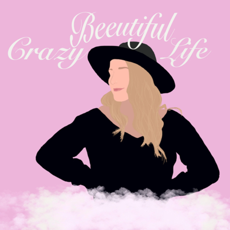 Crazy Beeutiful Life