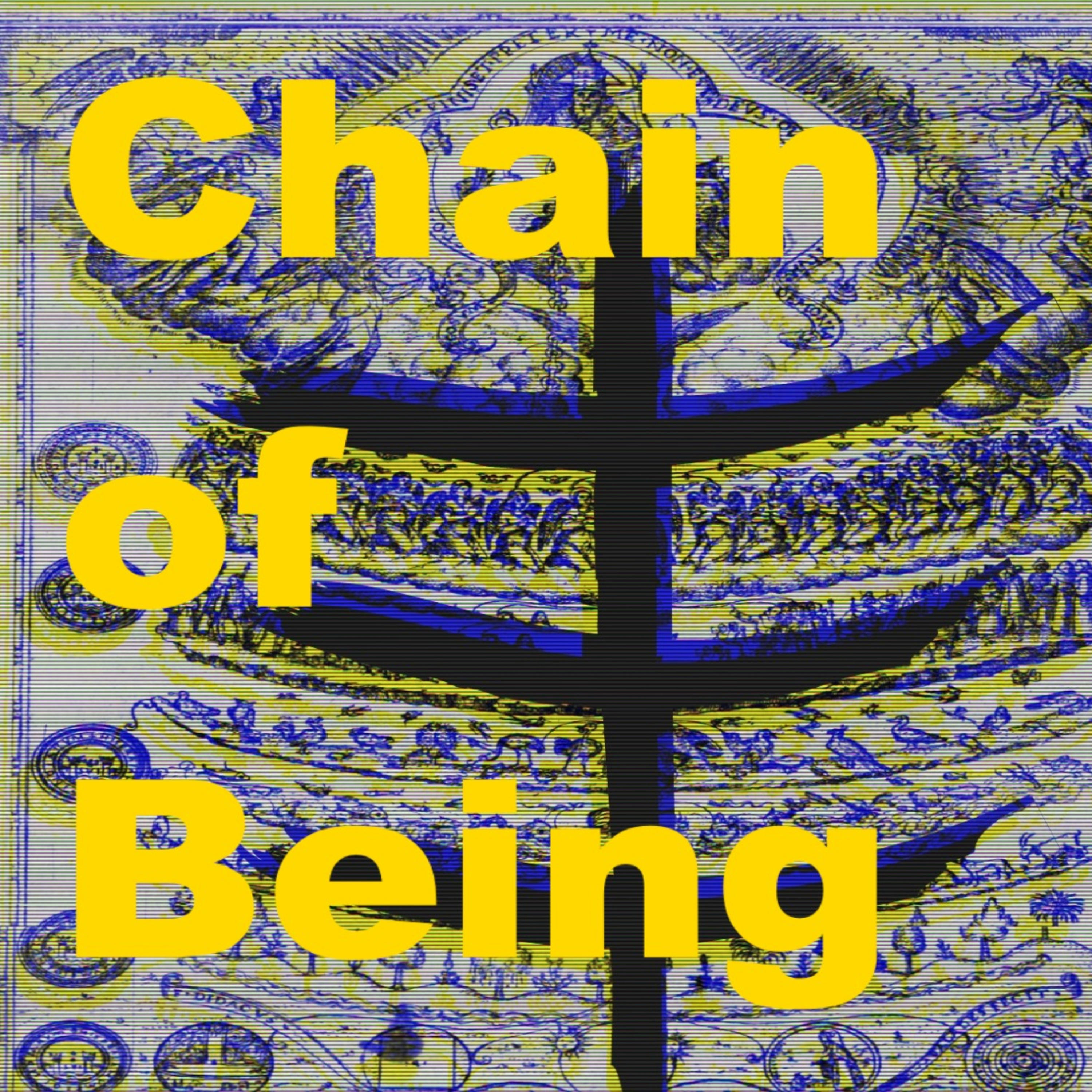"""""""    Chain of Being """" Podcast"""
