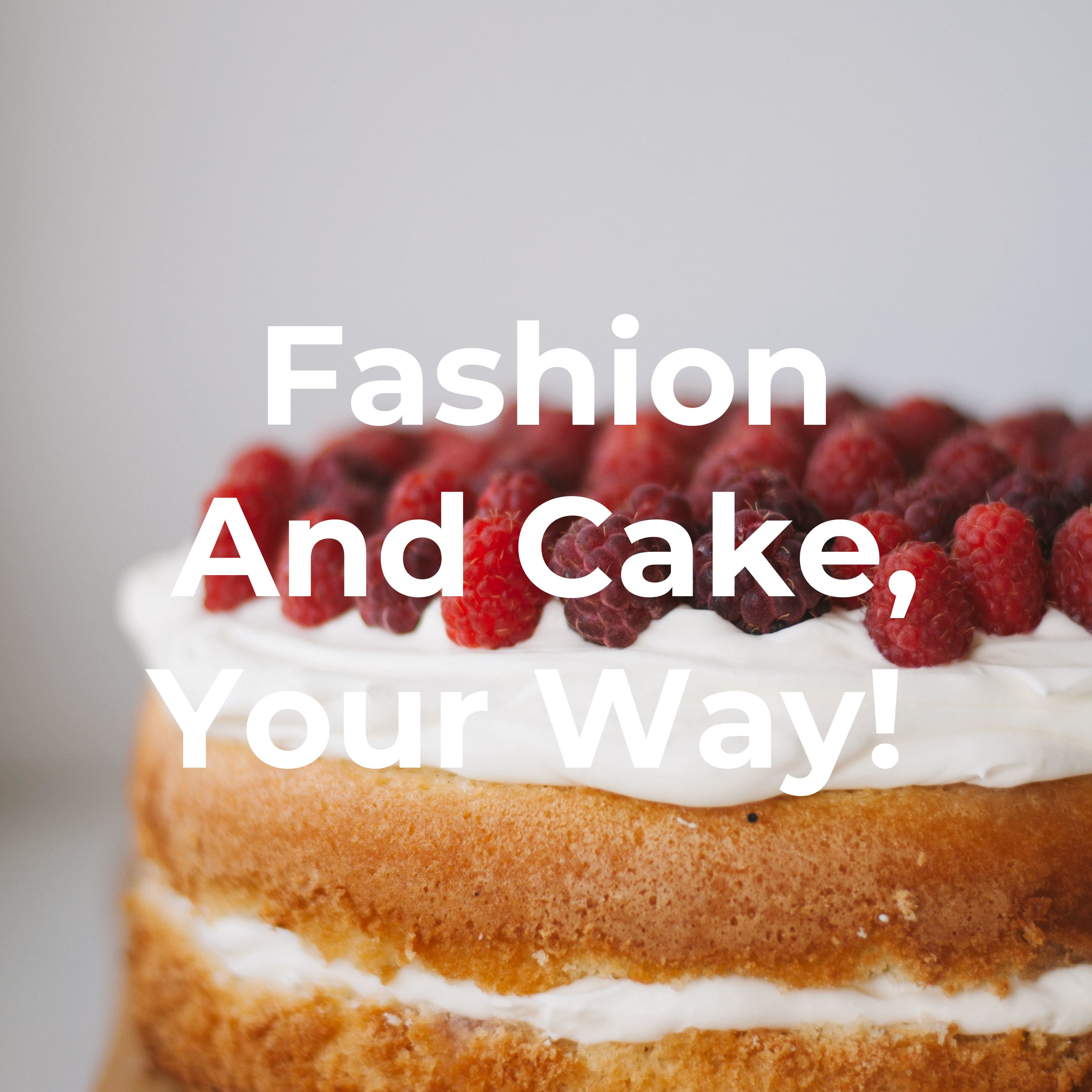 Fashion and Cake, Your Way! with April