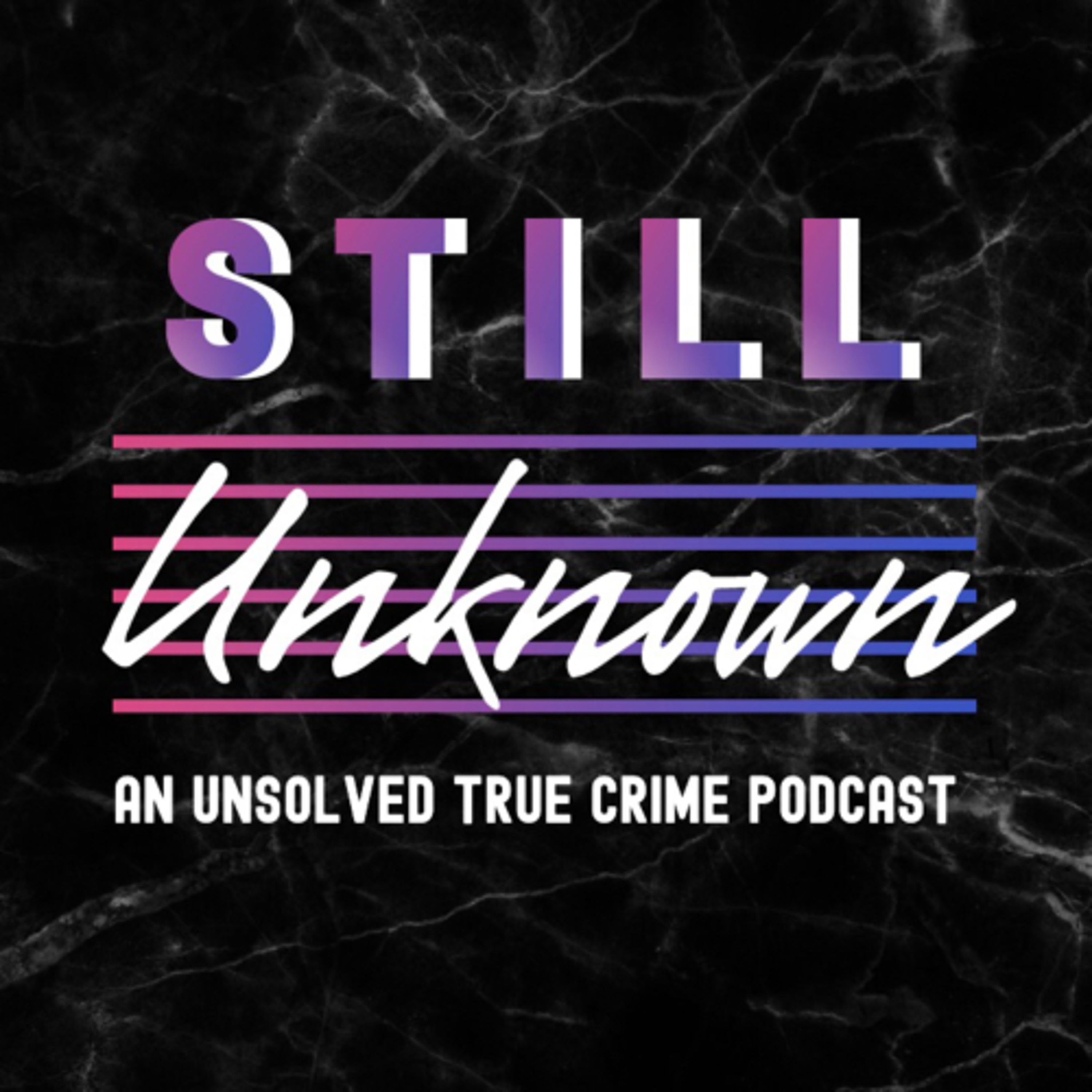Still Unknown: An Unsolved True Crime Podcast