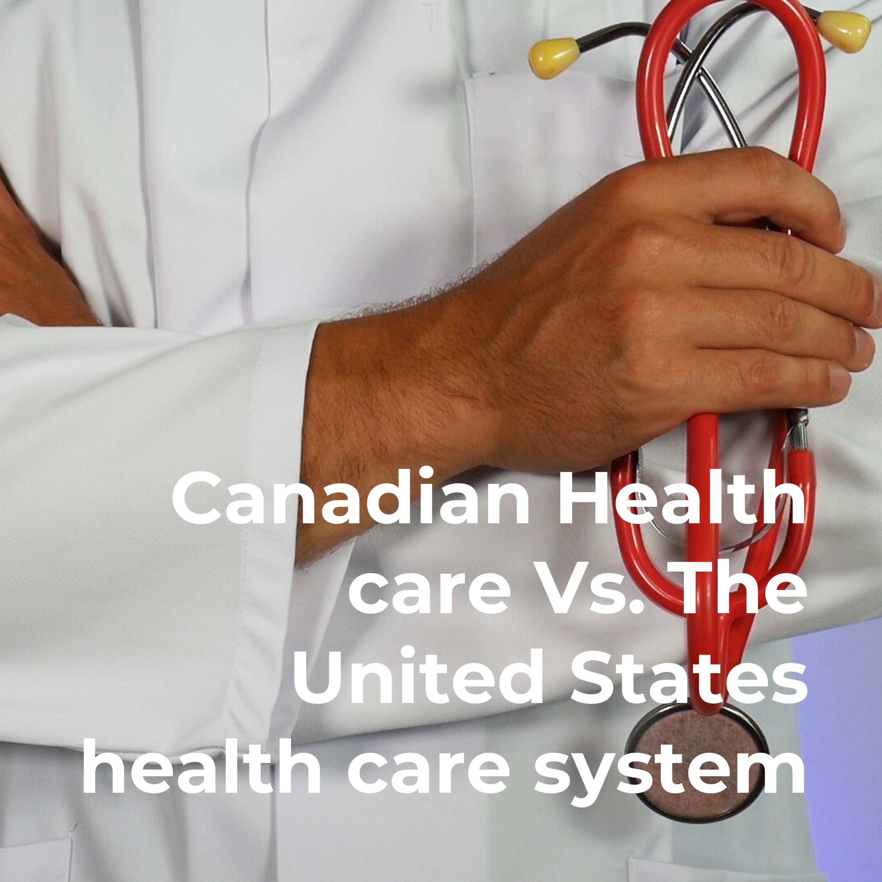 Canadian Health care Vs. The United States health care system