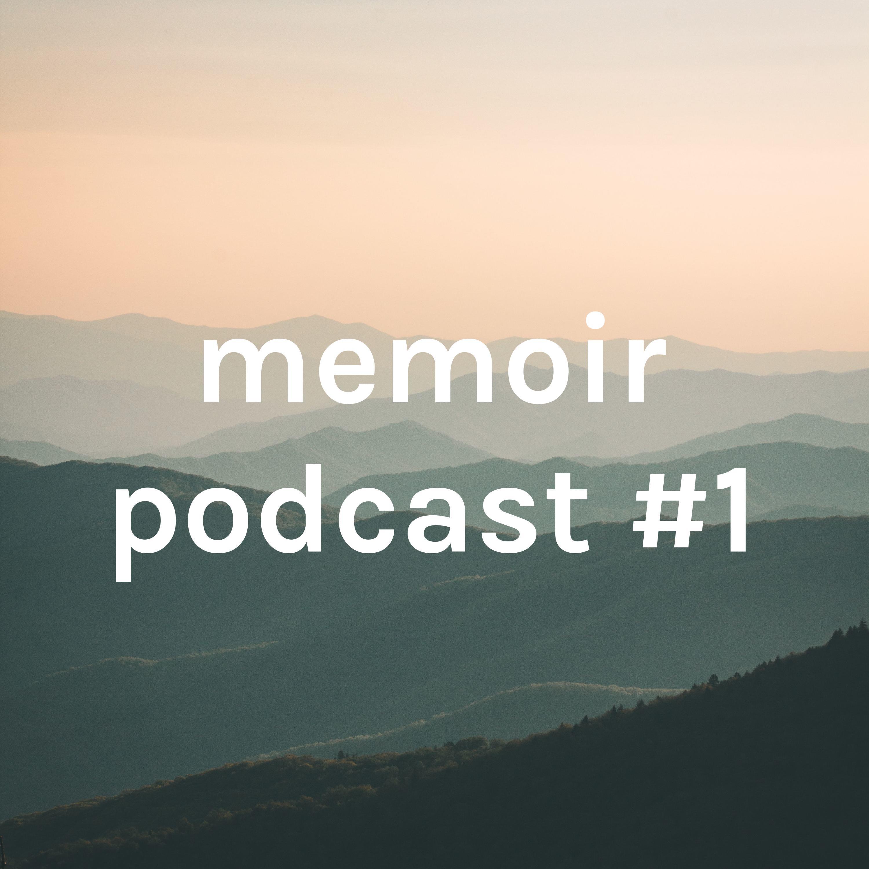 memoir podcast #1
