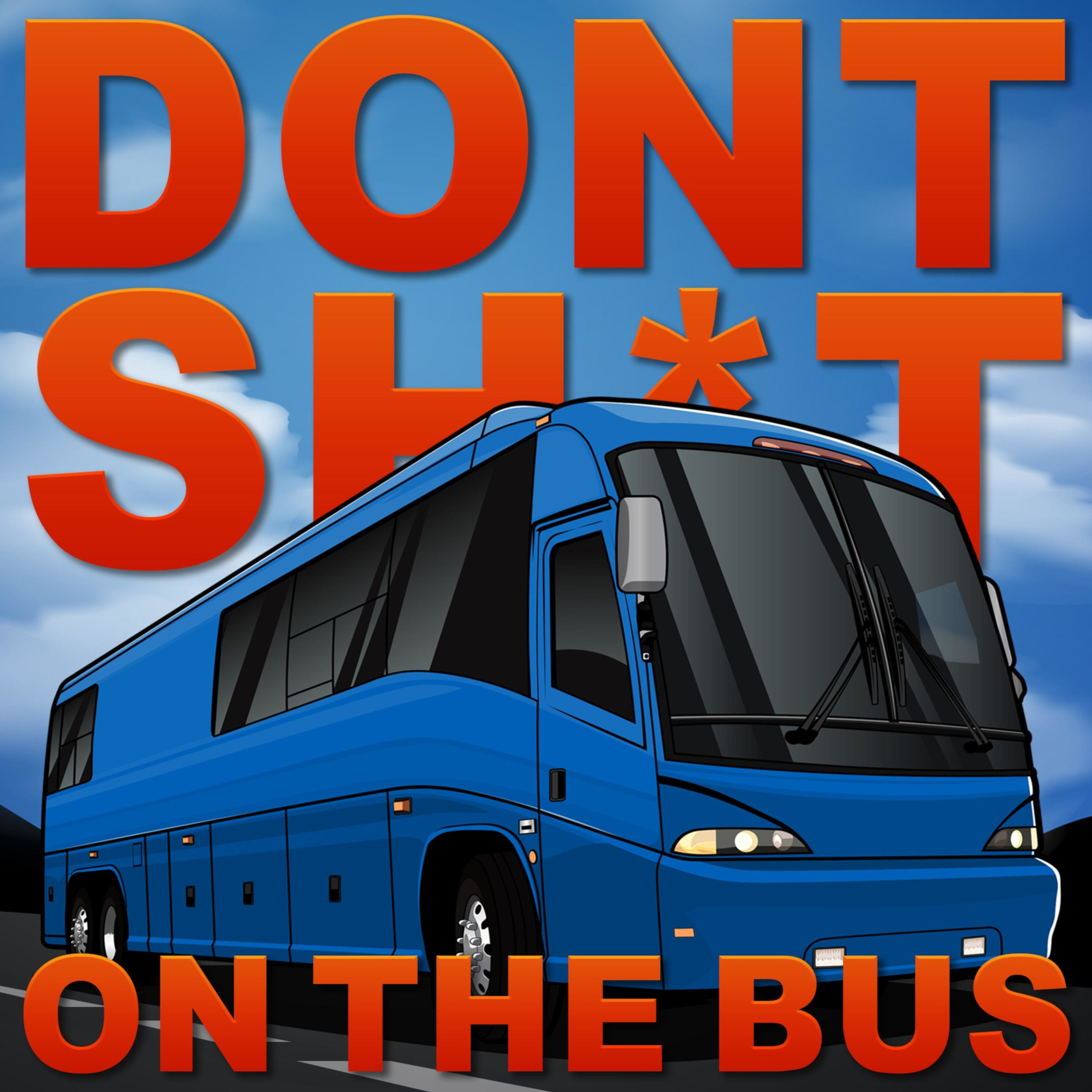 Don't Shit On The Bus