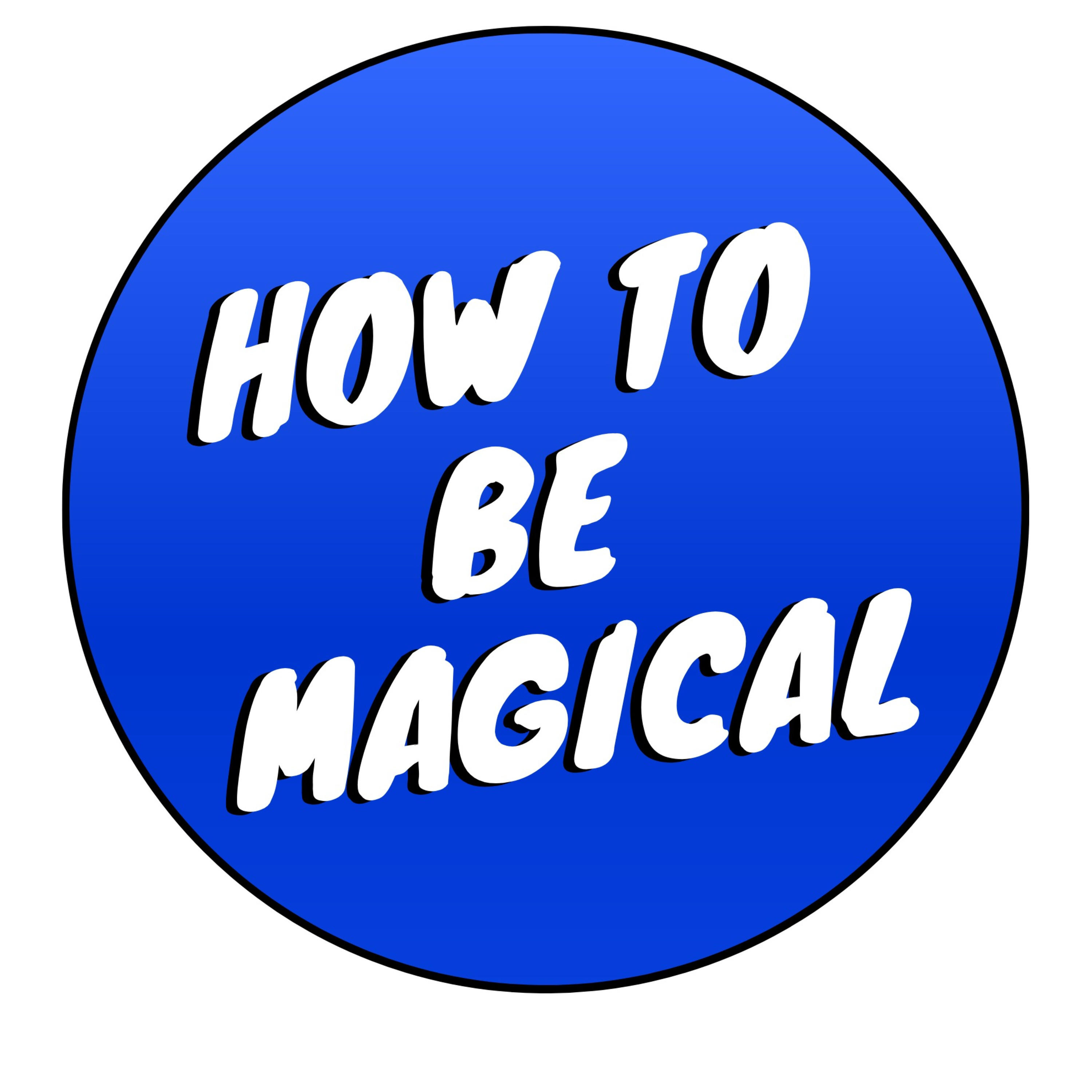 How To Be Magical