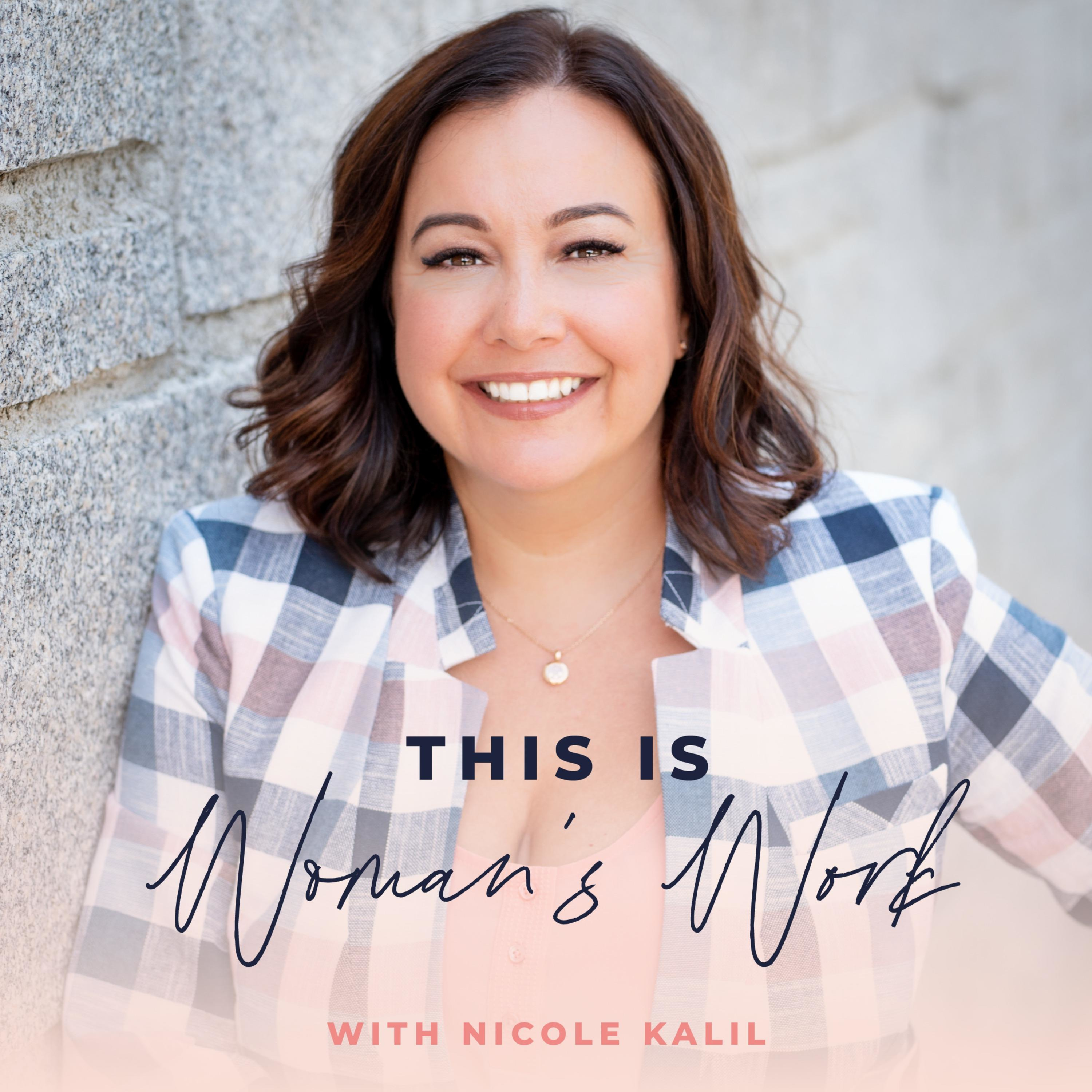 This Is Woman's Work with Nicole Kalil