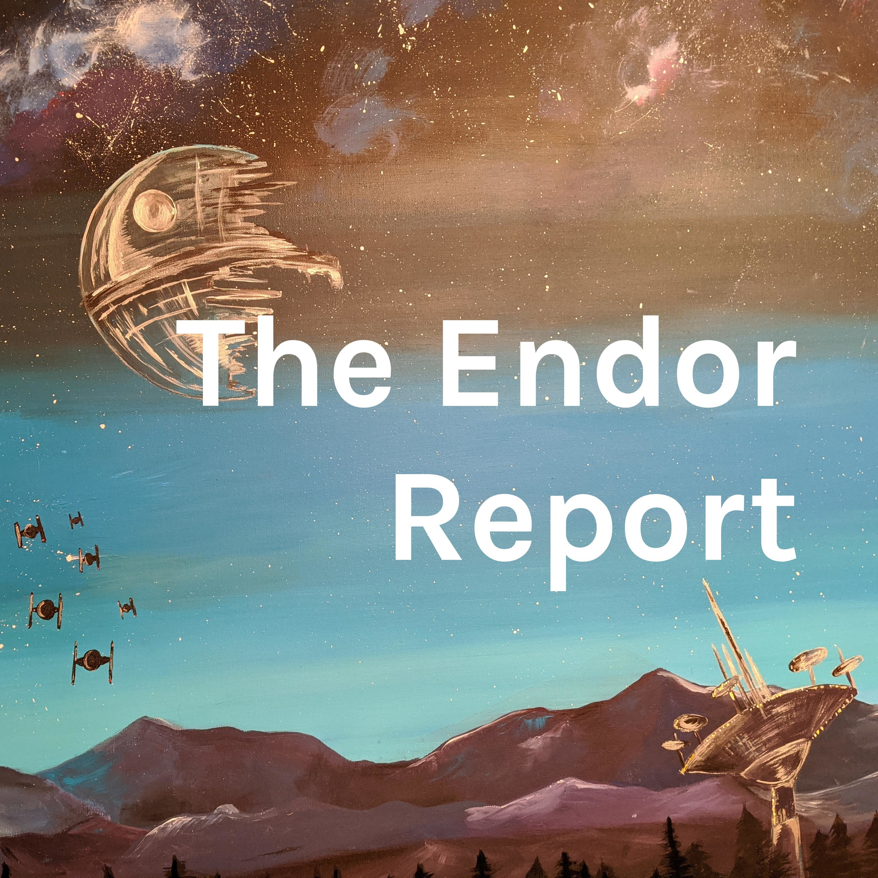 The Endor Report - A Star Wars Podcast