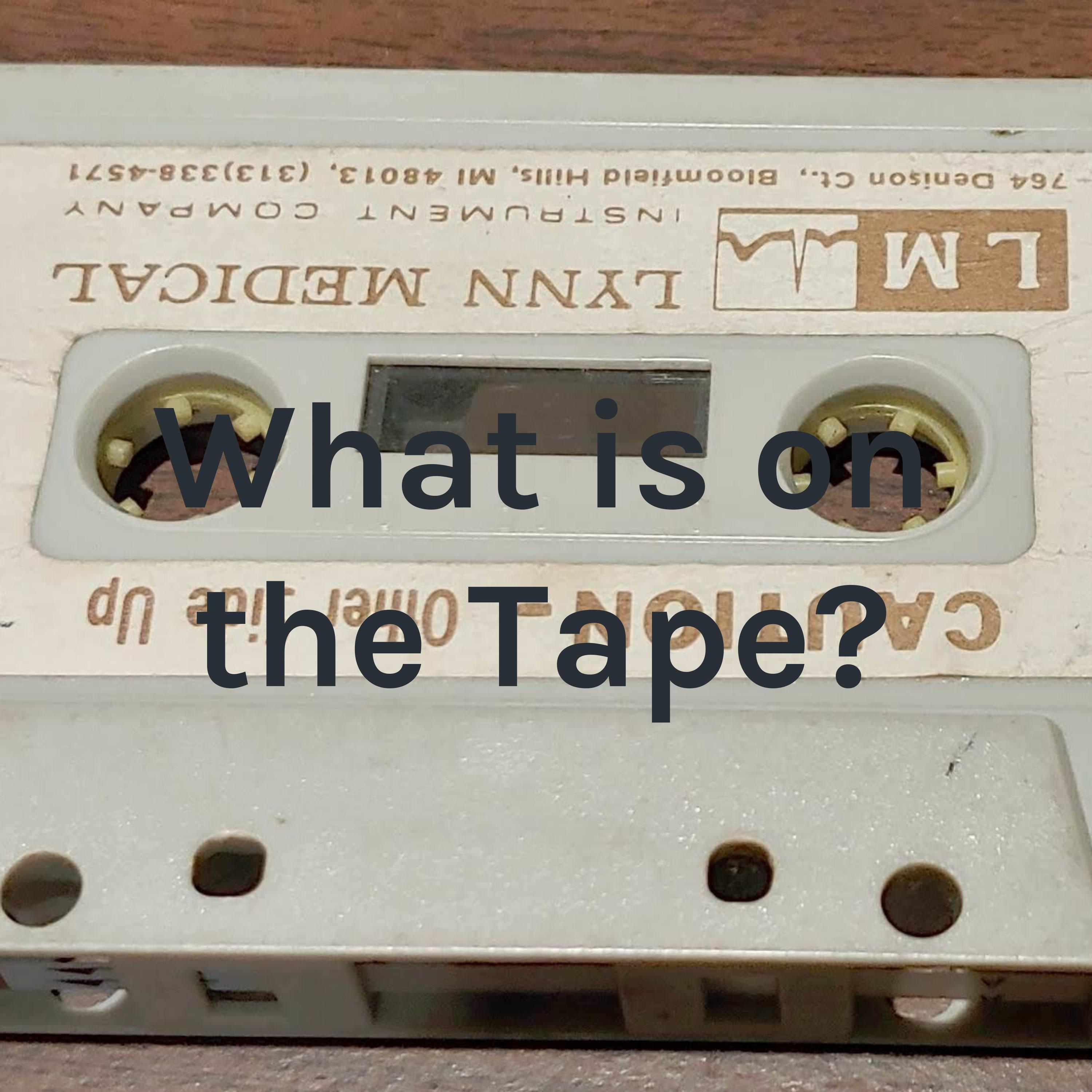 What is on the tape, the second one