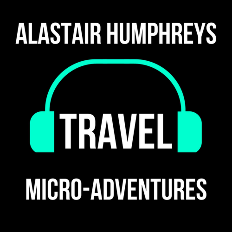Micro-Adventures with Alastair Humphreys - Episode 002