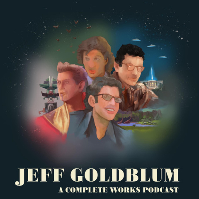 Jeff Goldblum: A Complete Works Podcast