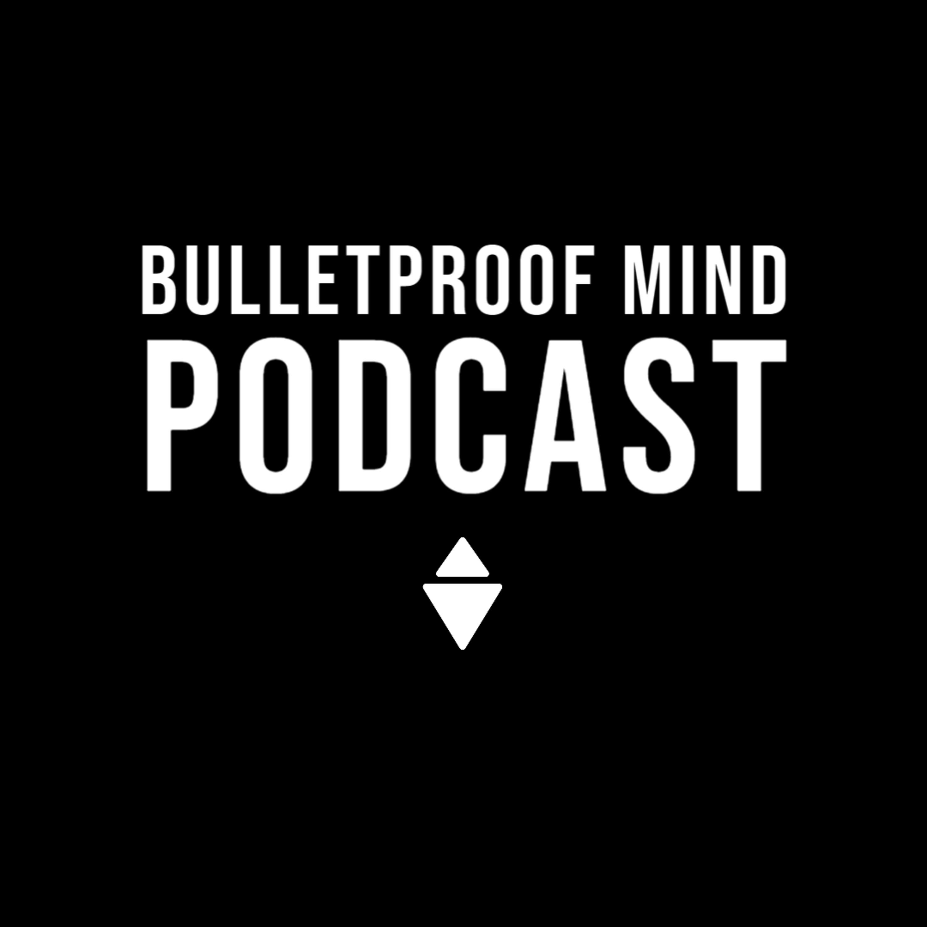 The Bulletproof Mind™ Podcast