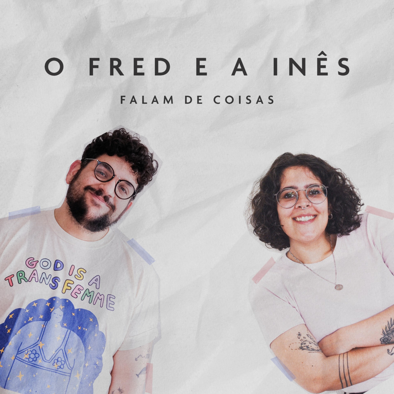 O Fred e a Inês Falam de Coisas podcast show image