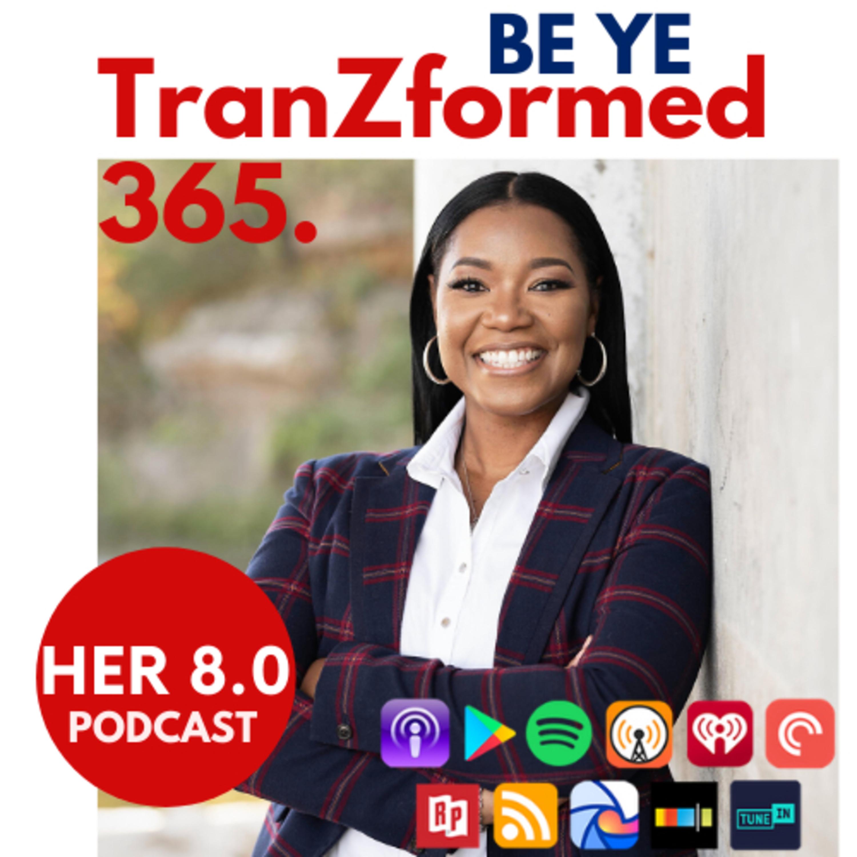 Be Ye TranZformed 365: HER 8.0