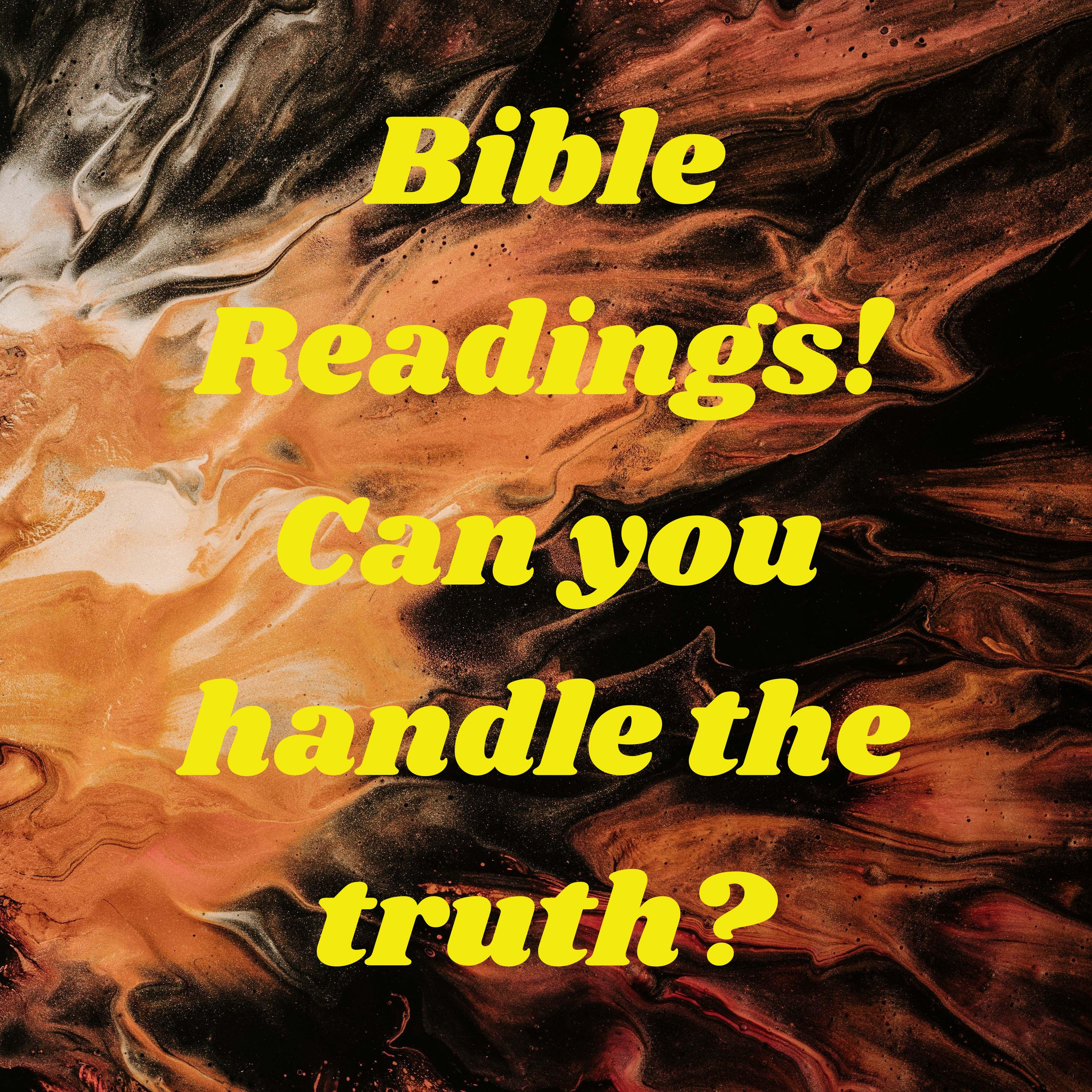 Bible Readings! Can you handle the truth?