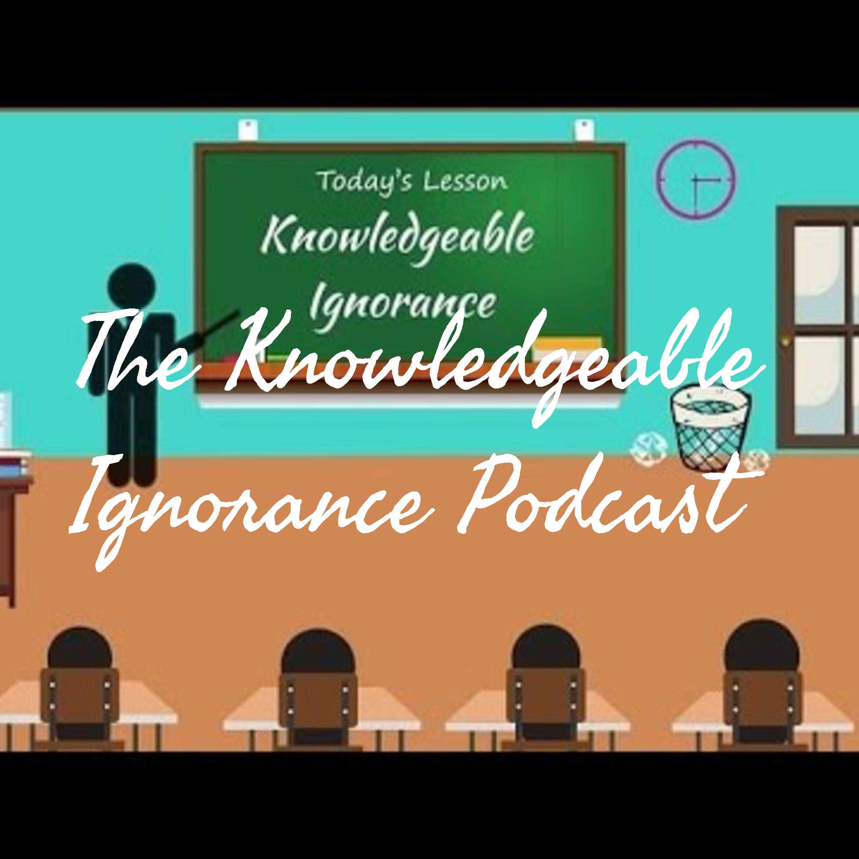 The Knowledgeable Ignorance Podcast