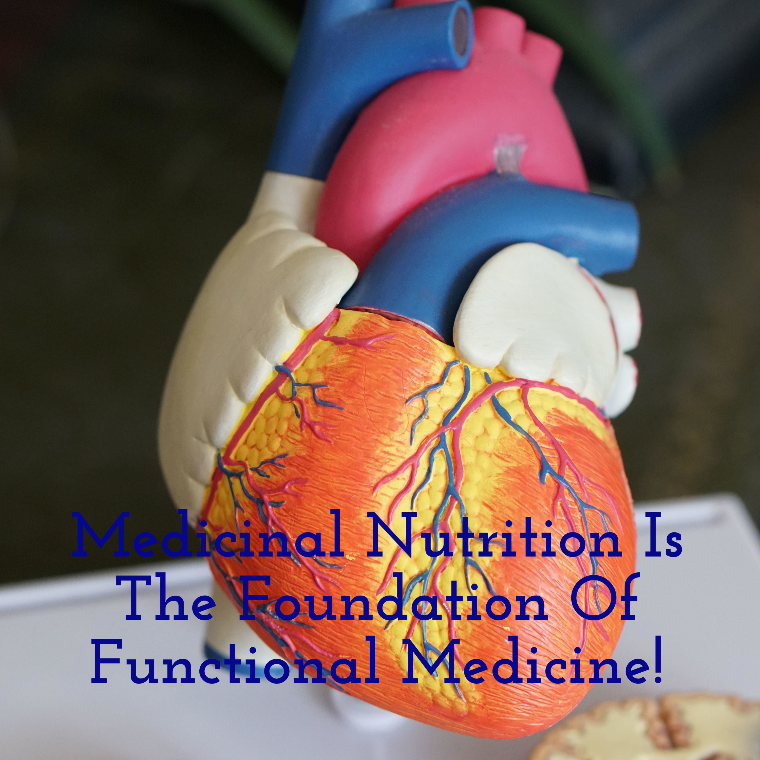 Medicinal Nutrition Is The Foundation Of Functional Medicine!