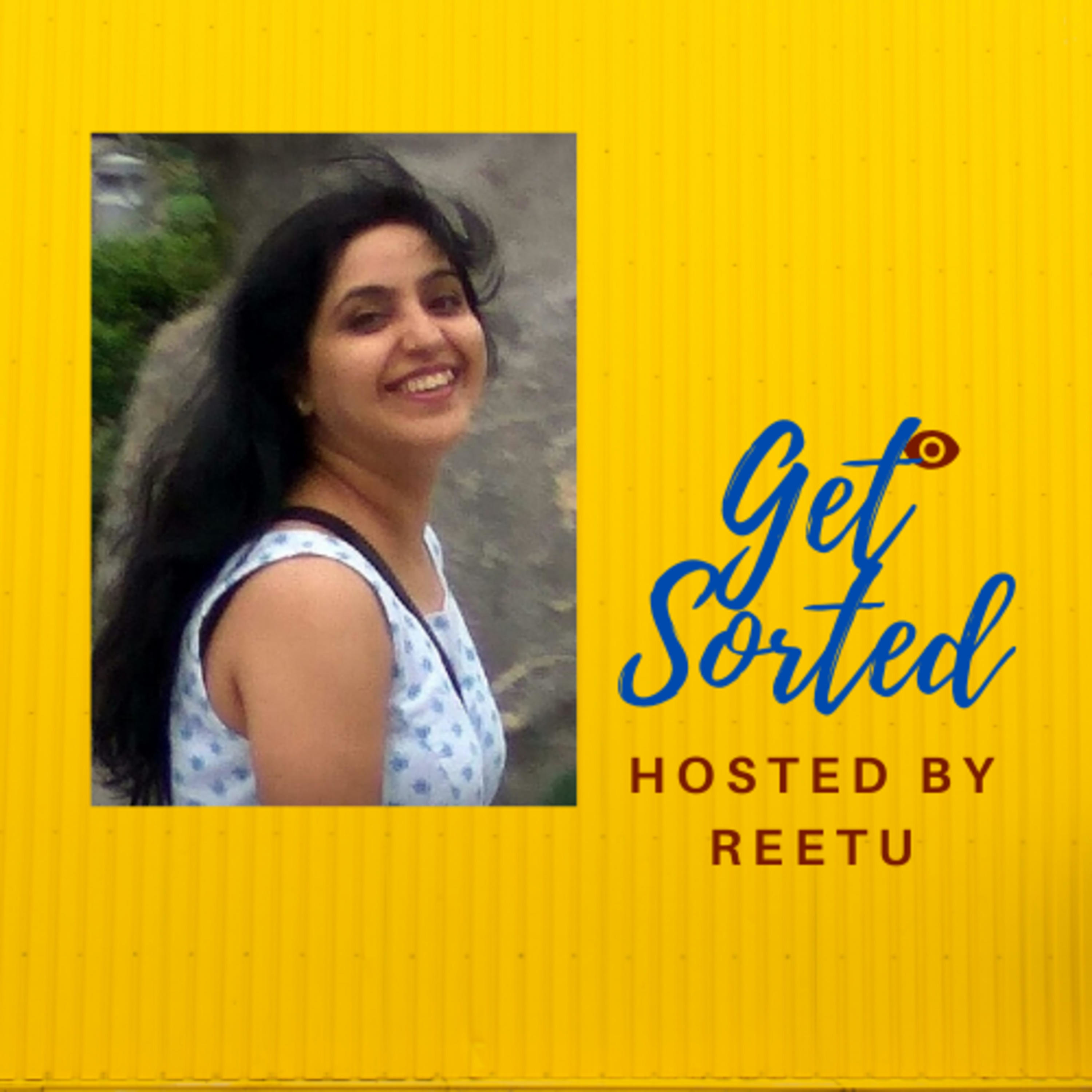 GET SORTED - Podcast hosted by Reetu Verma