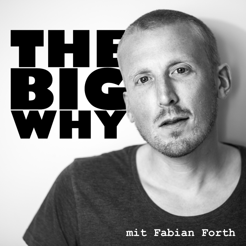 The Big Why mit Fabian Forth