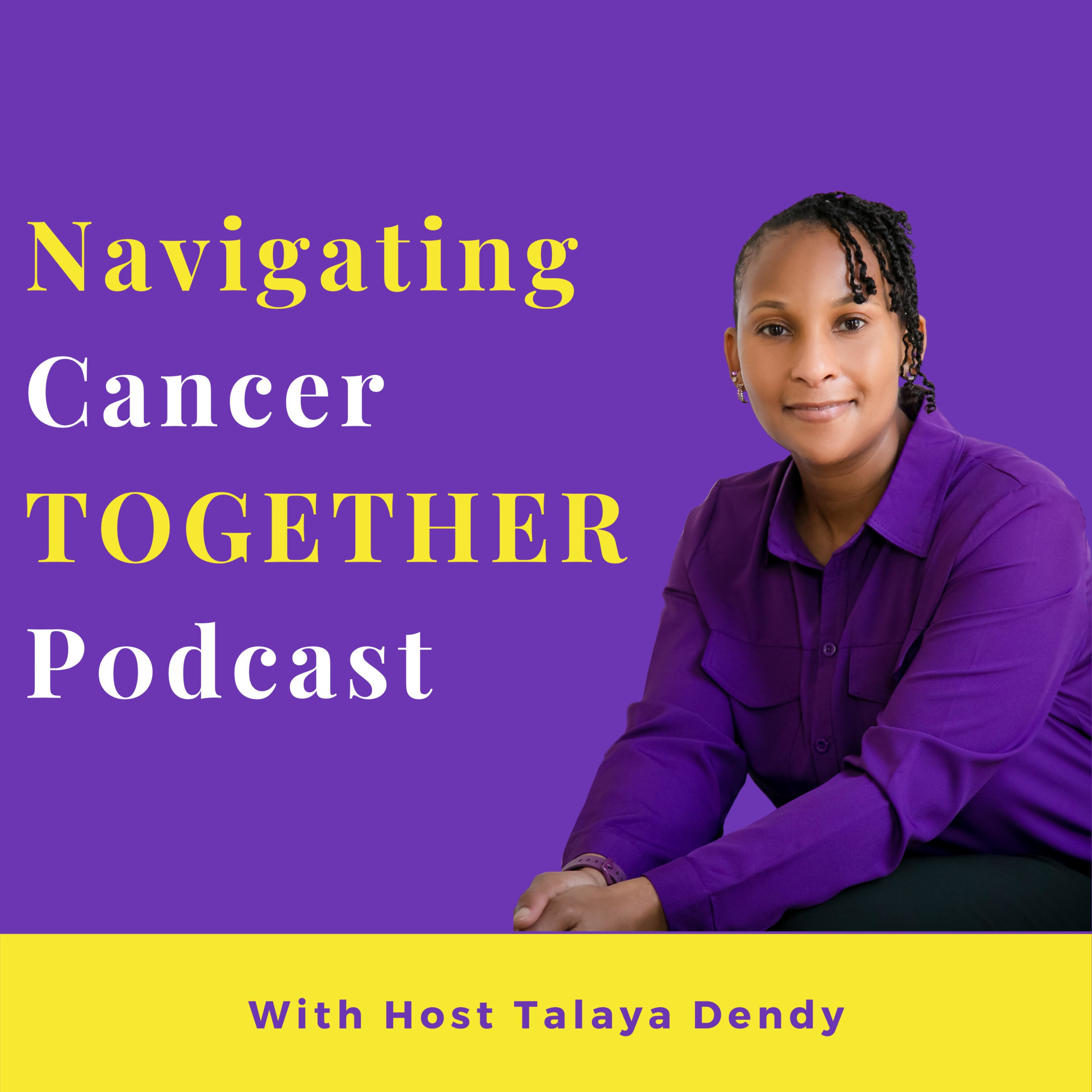 Introduction to Navigating Cancer TOGETHER with Talaya Dendy