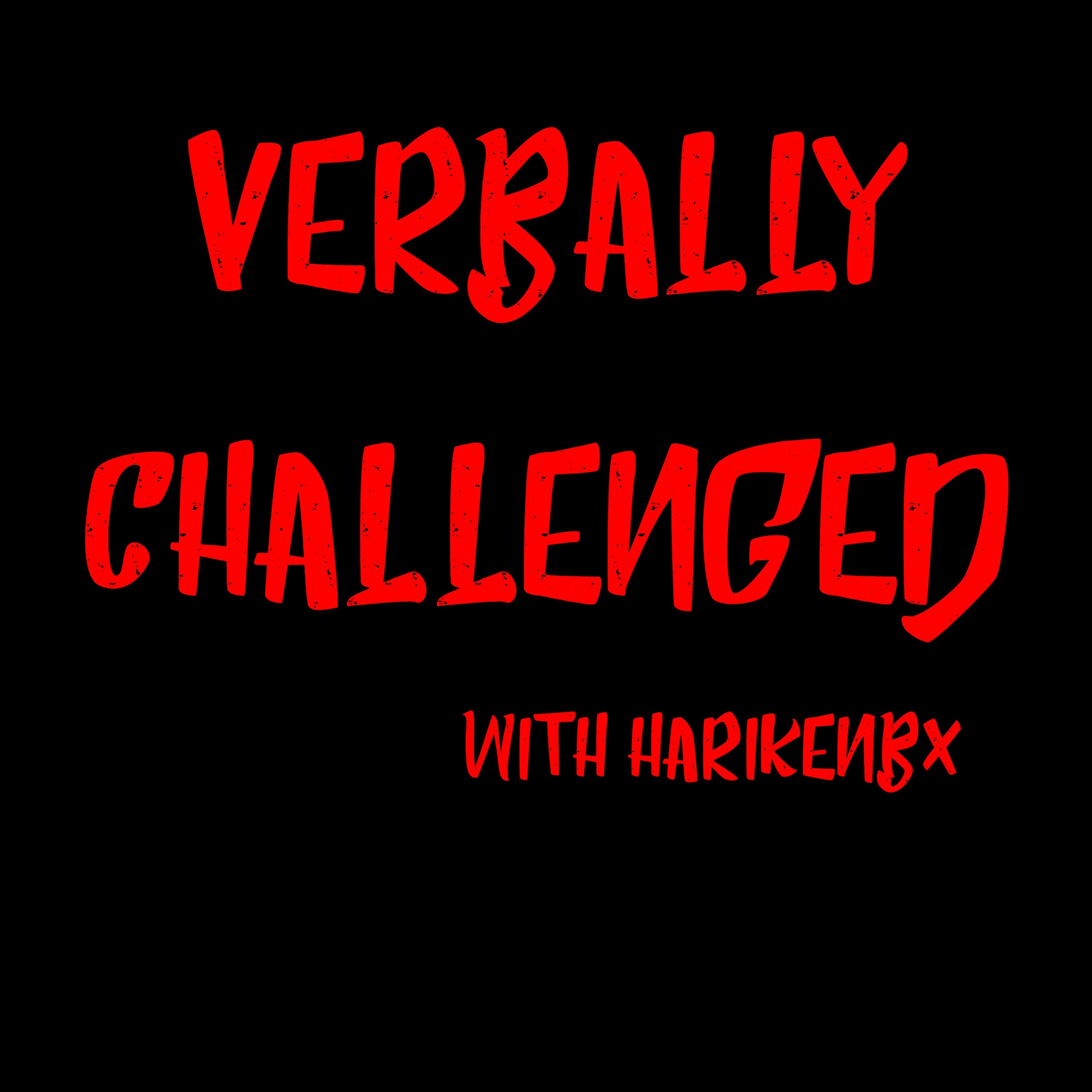 Verbally Challenged with HarikenBx