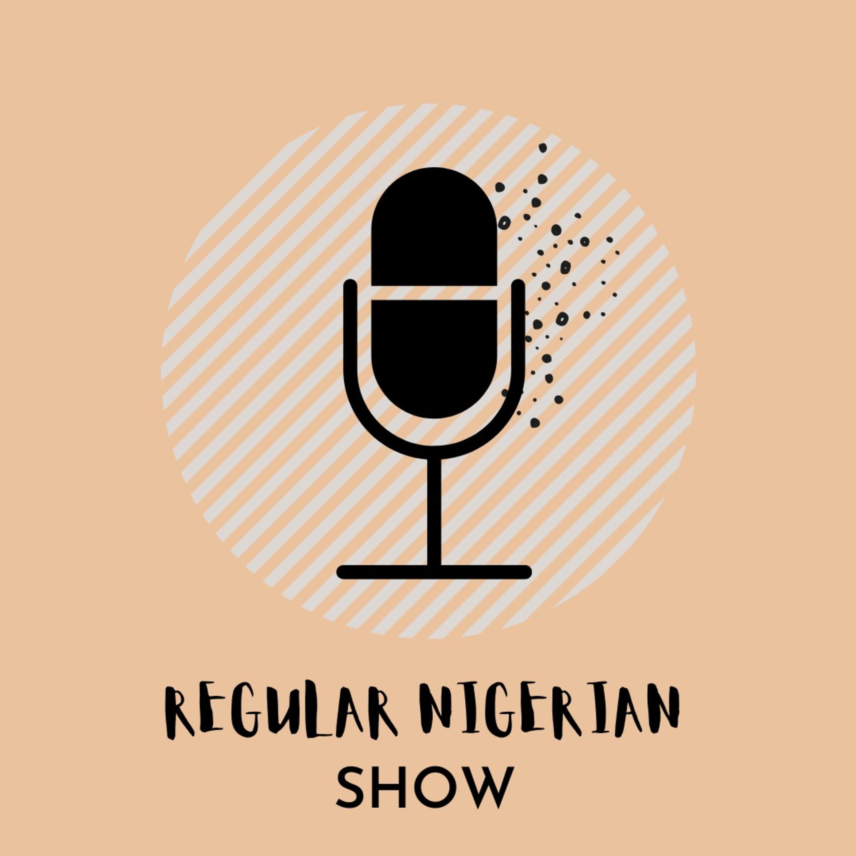 Regular Nigerian Show podcast