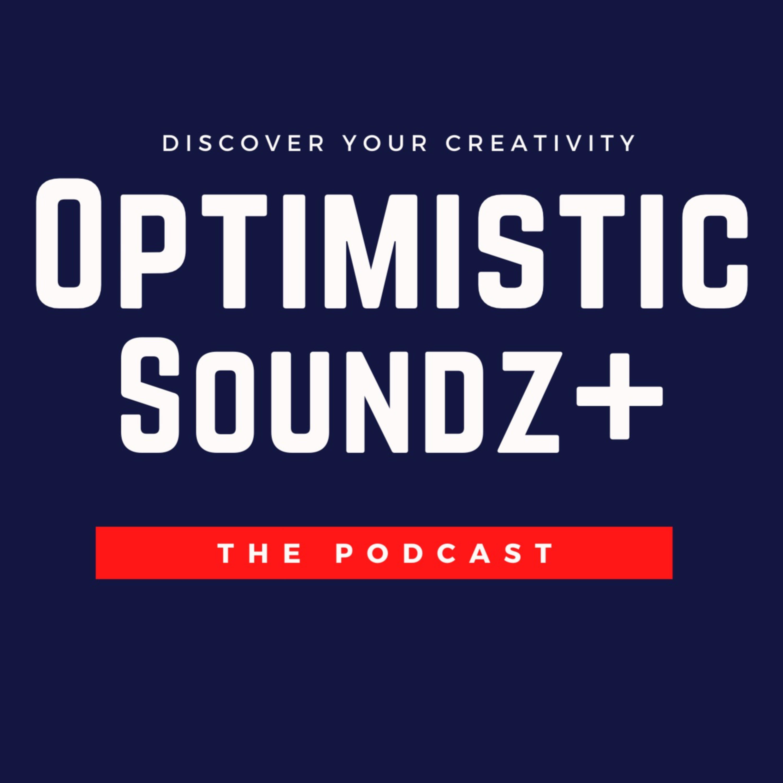 Optimistic Soundz+ The Podcast