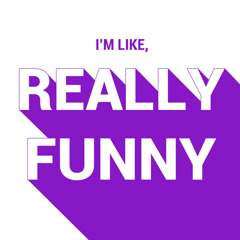 I'm Like, Really Funny
