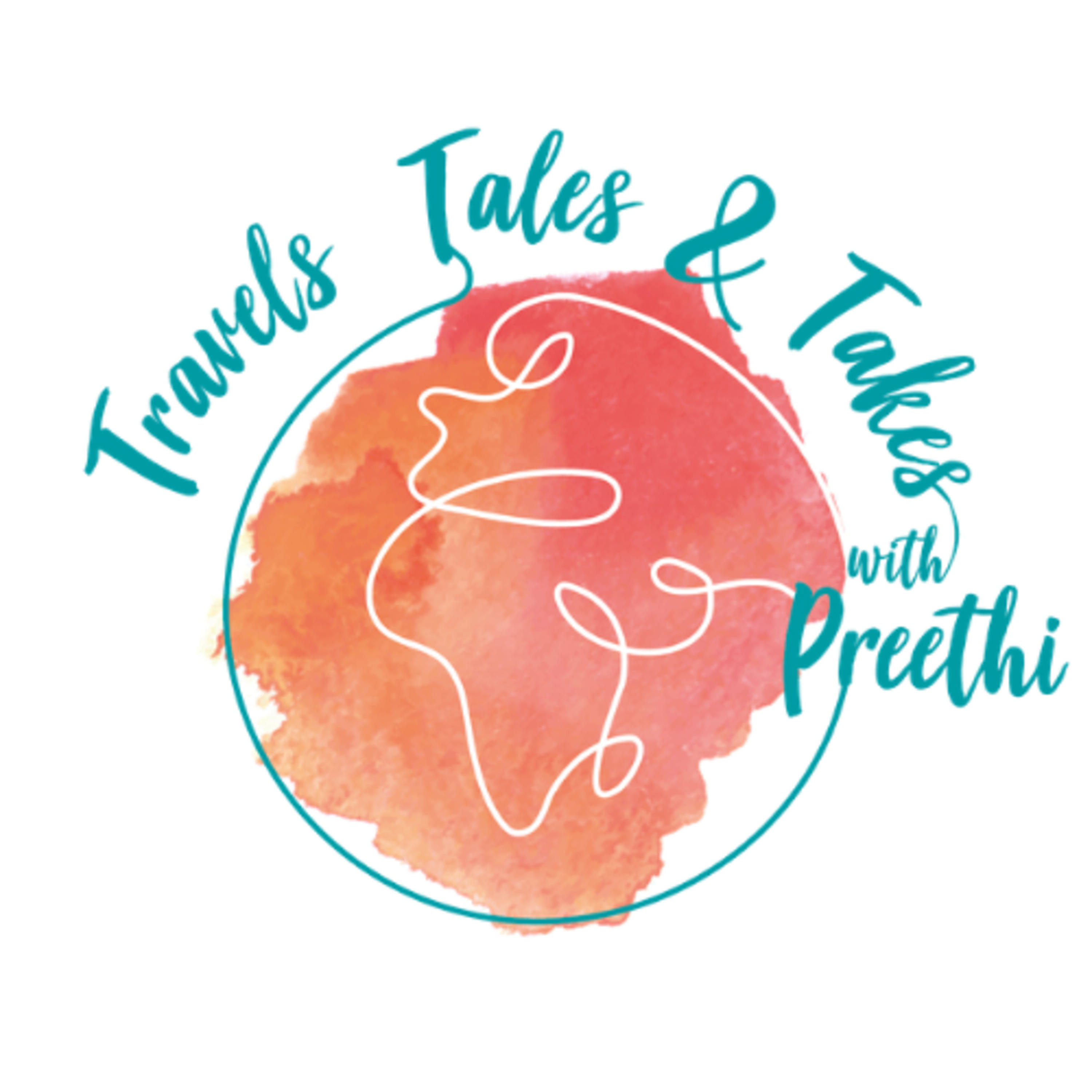 Travels, Tales and Takes with Preethi