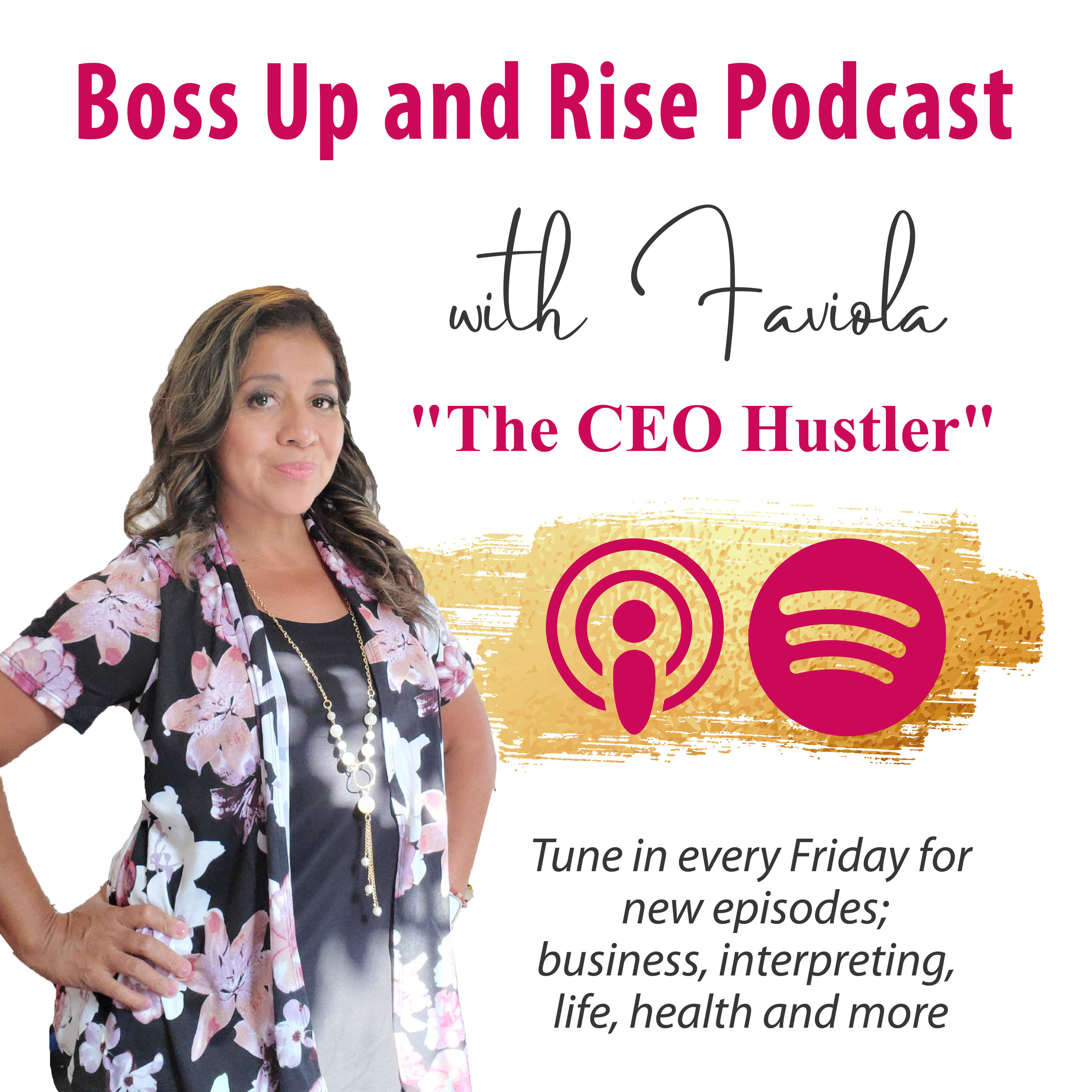 Boss Up and Rise Podcast with Faviola Valencia the CEO Hustler Show