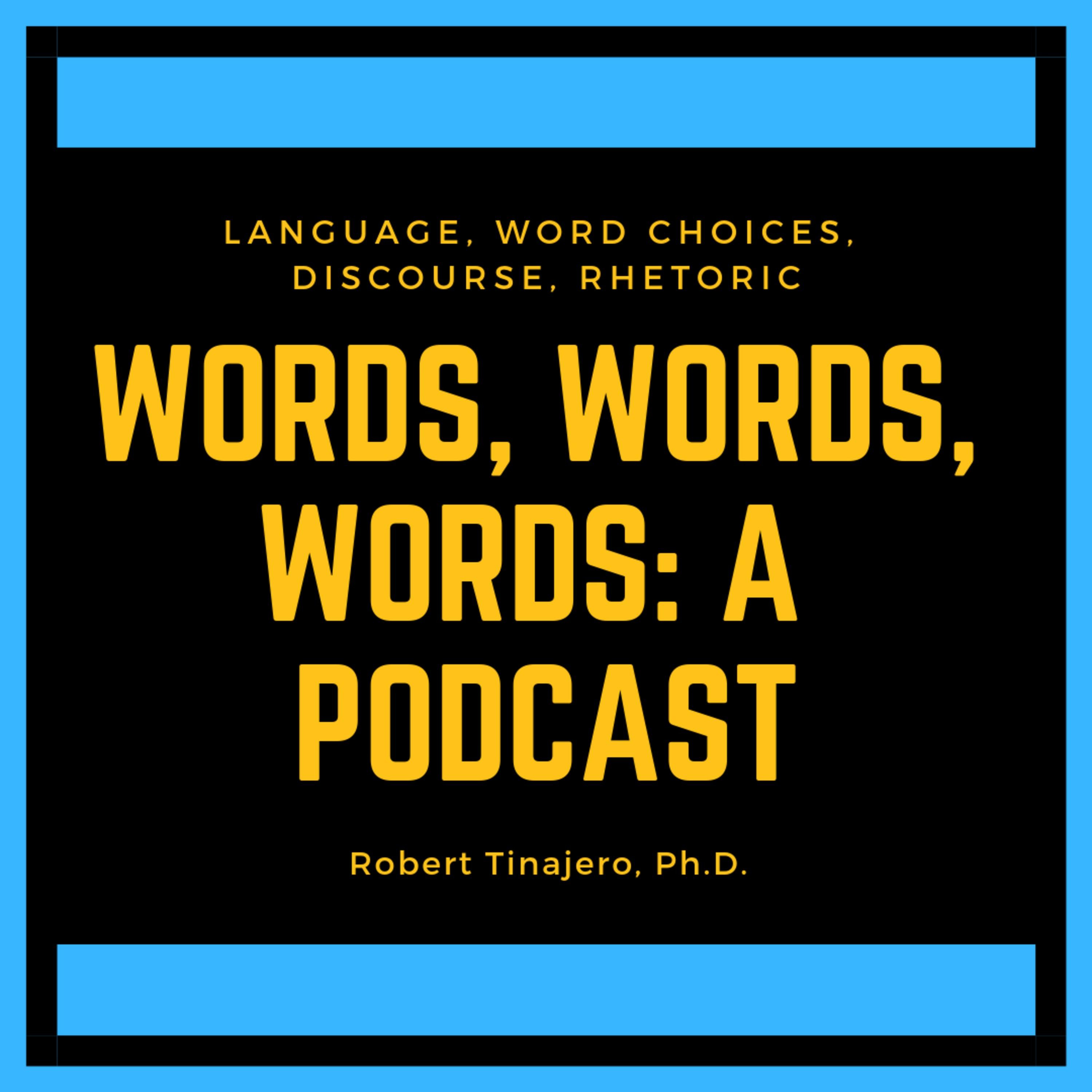 Words, Words, Words: A Podcast by Robert Tinajero | Listen