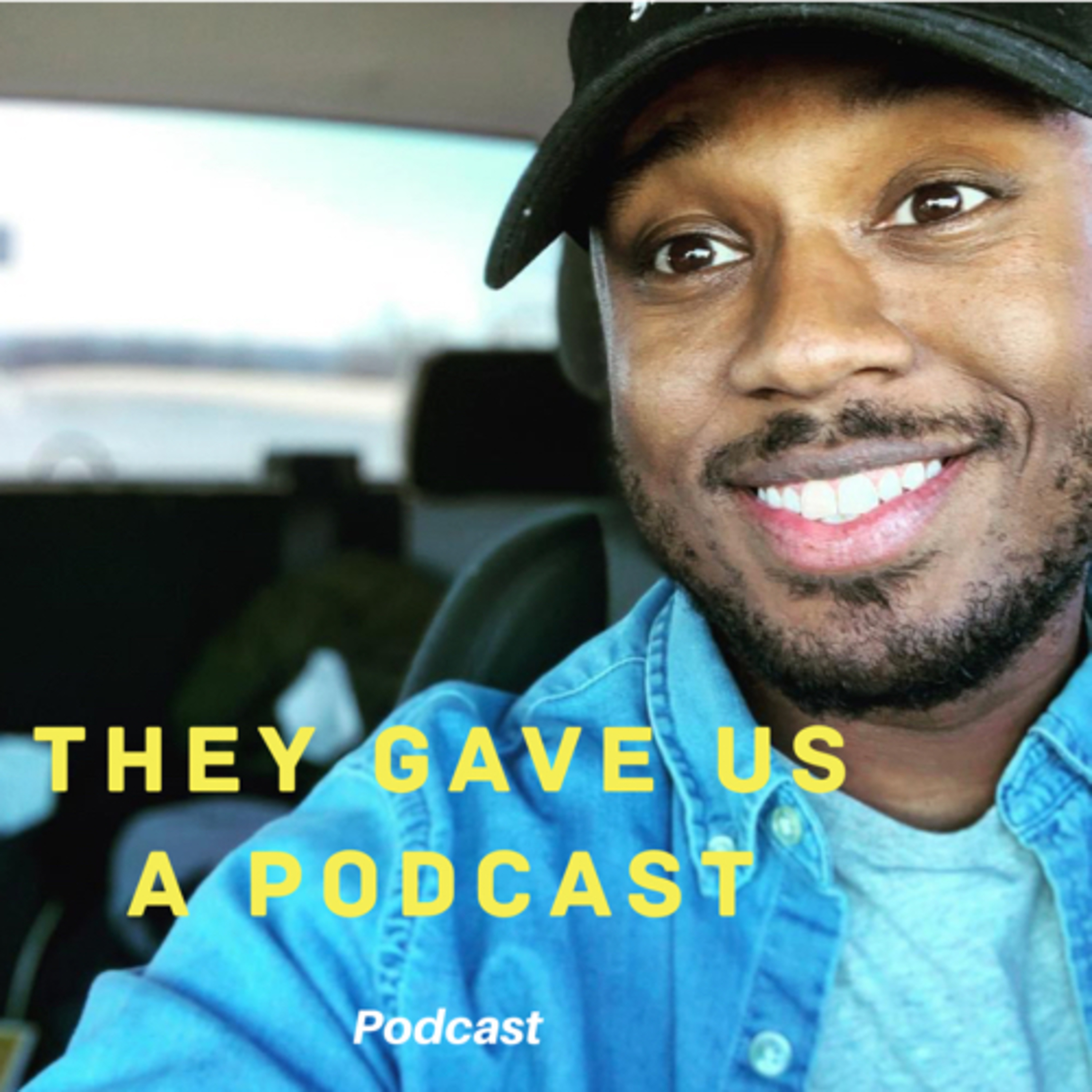 They Gave Us a Podcast