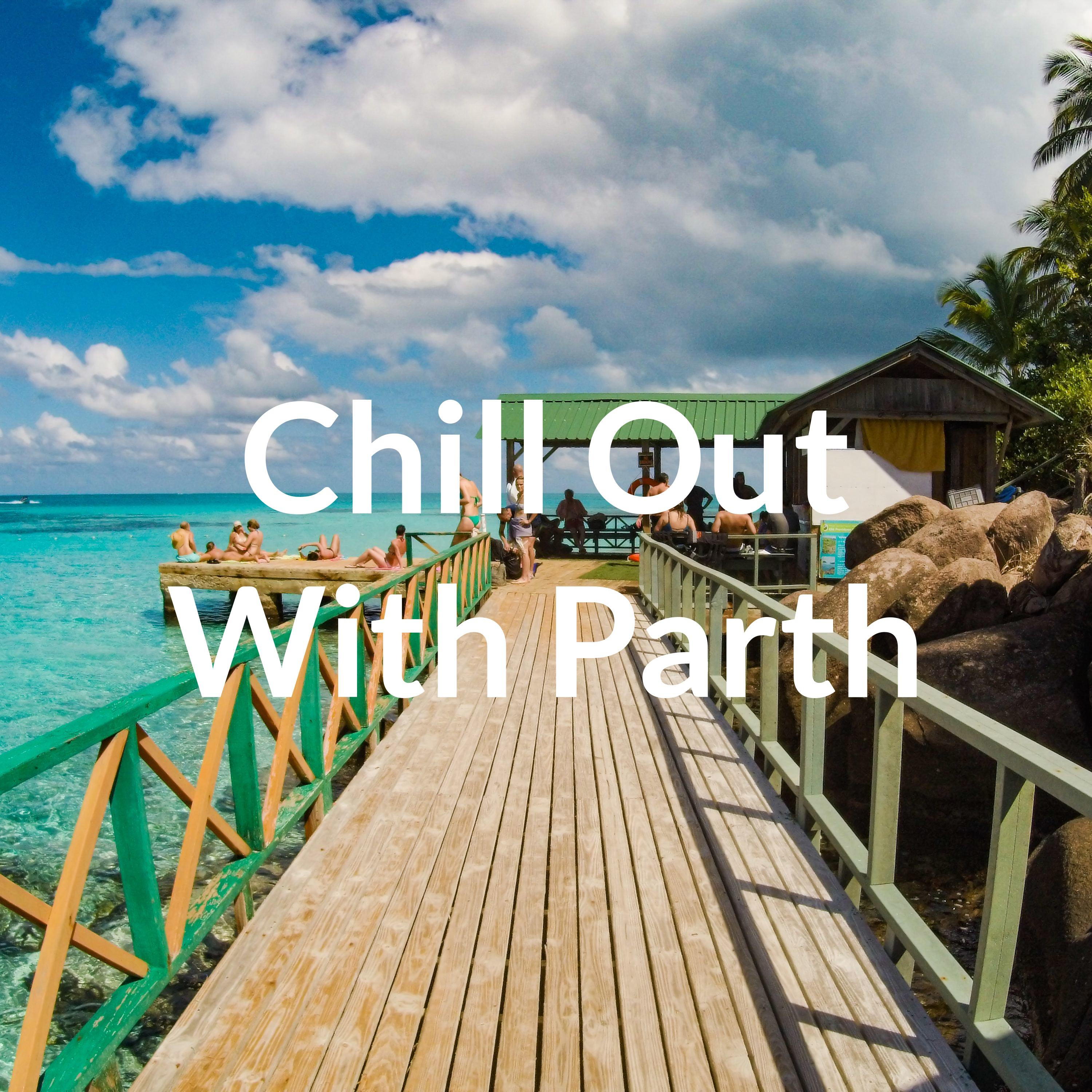 Chill Out With Parth