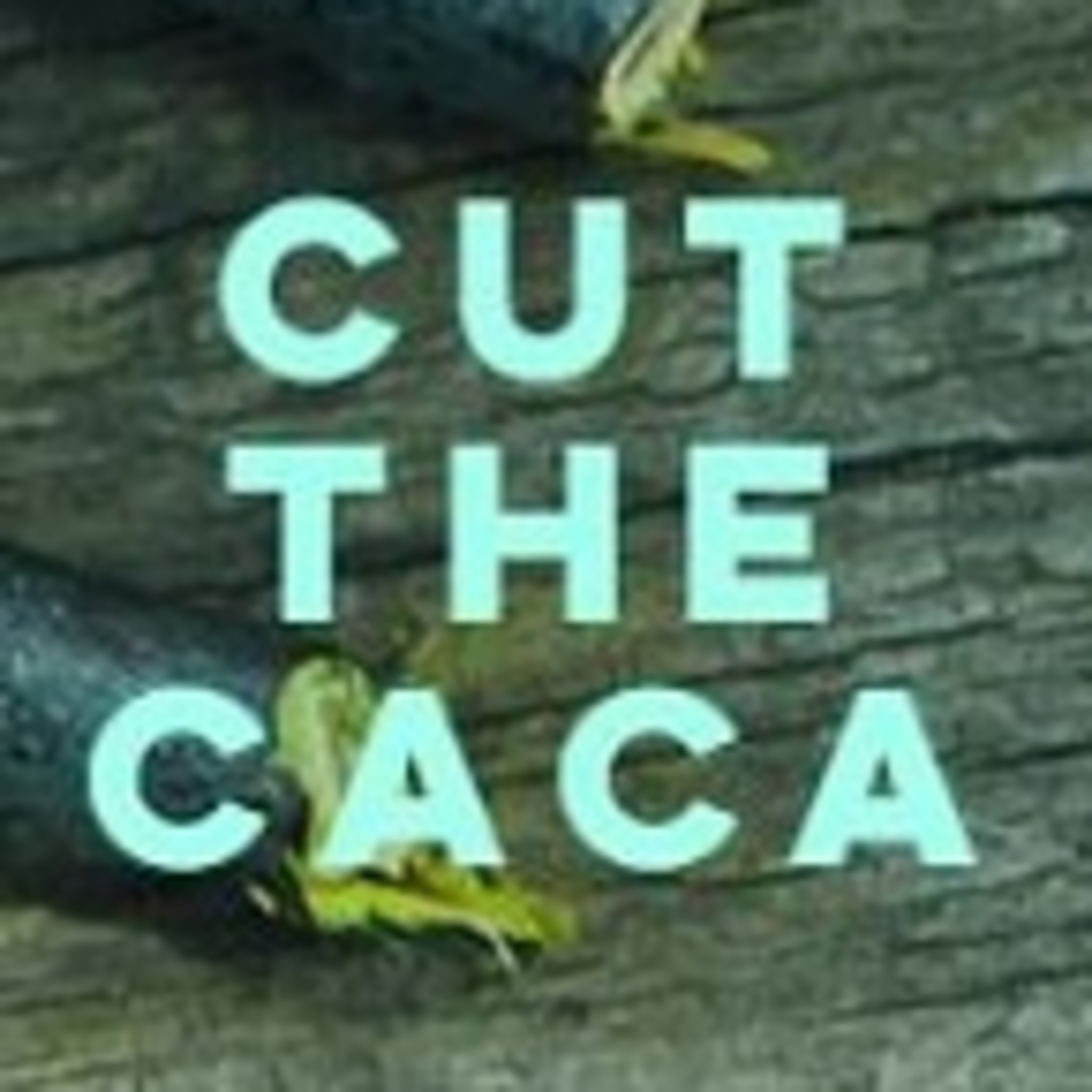 Cut The Caca | Listen via Stitcher for Podcasts