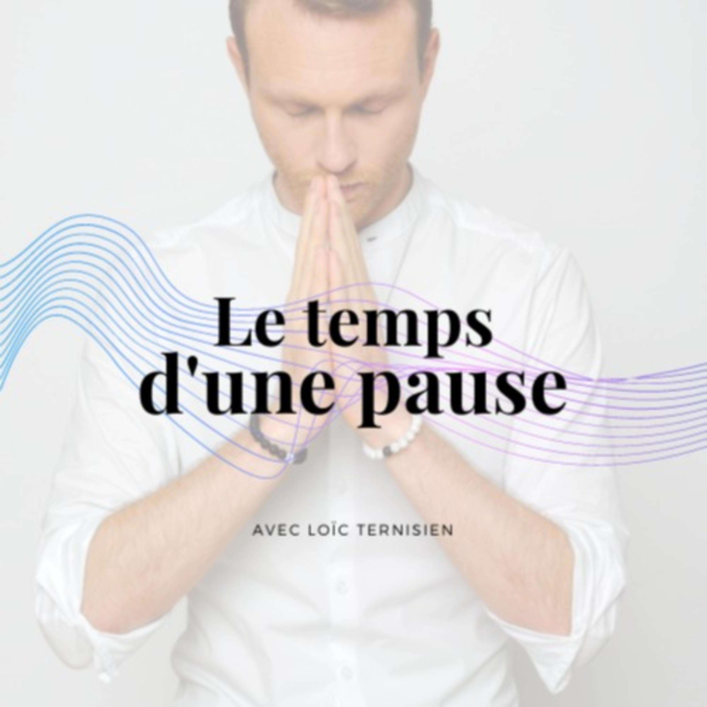 Le temps d'une pause | Méditations guidées par Loïc Ternisien