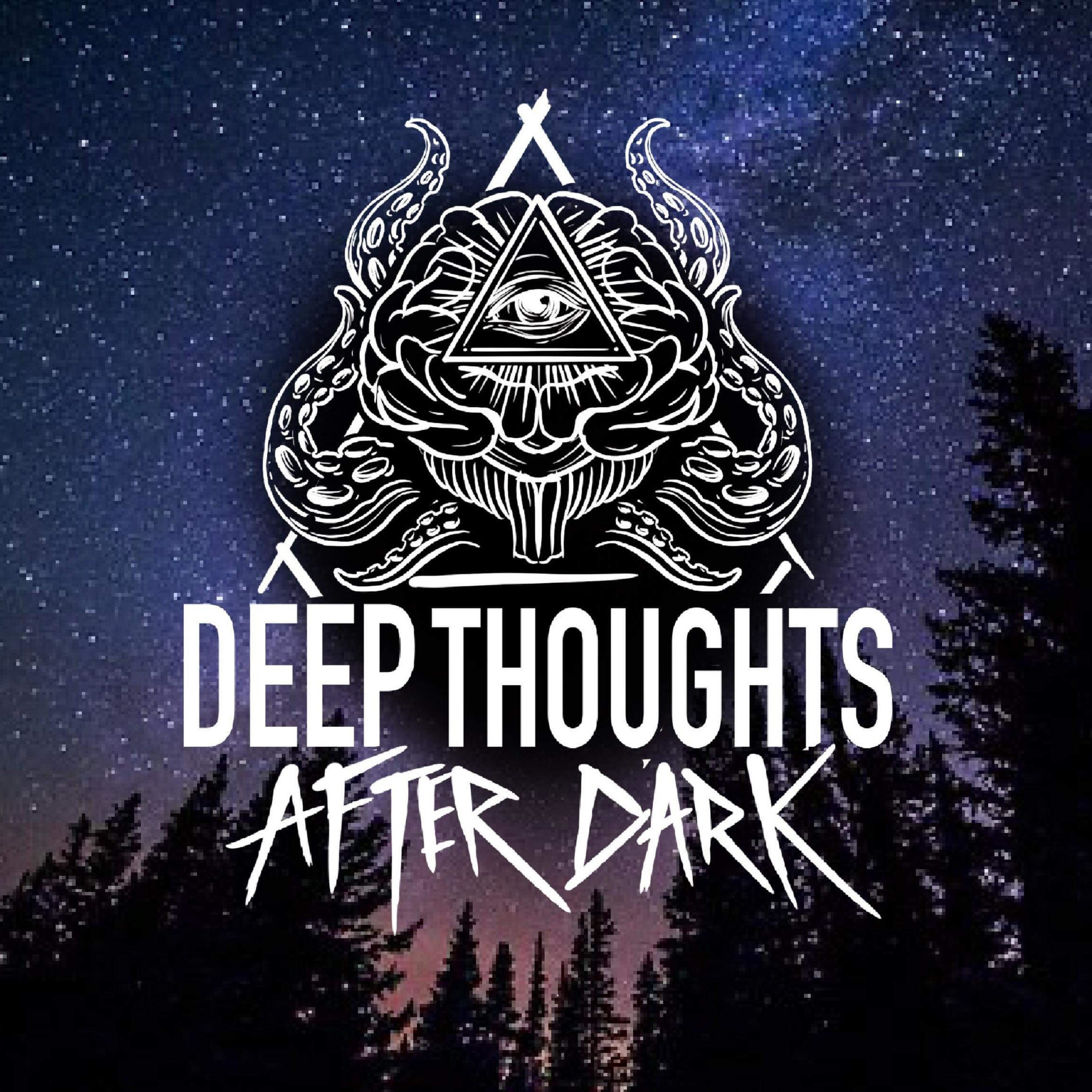 DEEP THOUGHTS AFTER DARK PODCAST