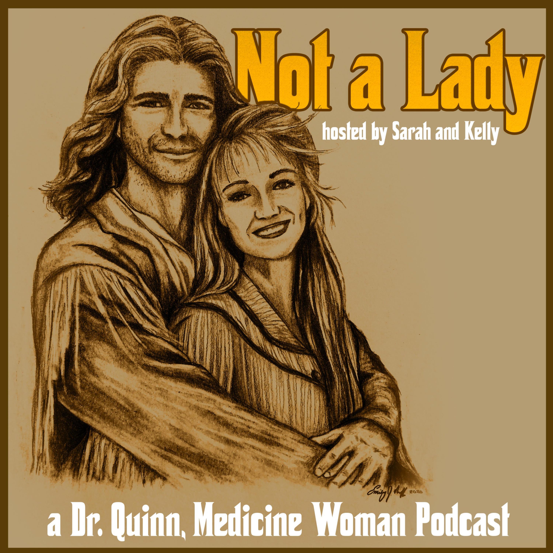 Not A Lady: A Dr. Quinn, Medicine Woman Podcast