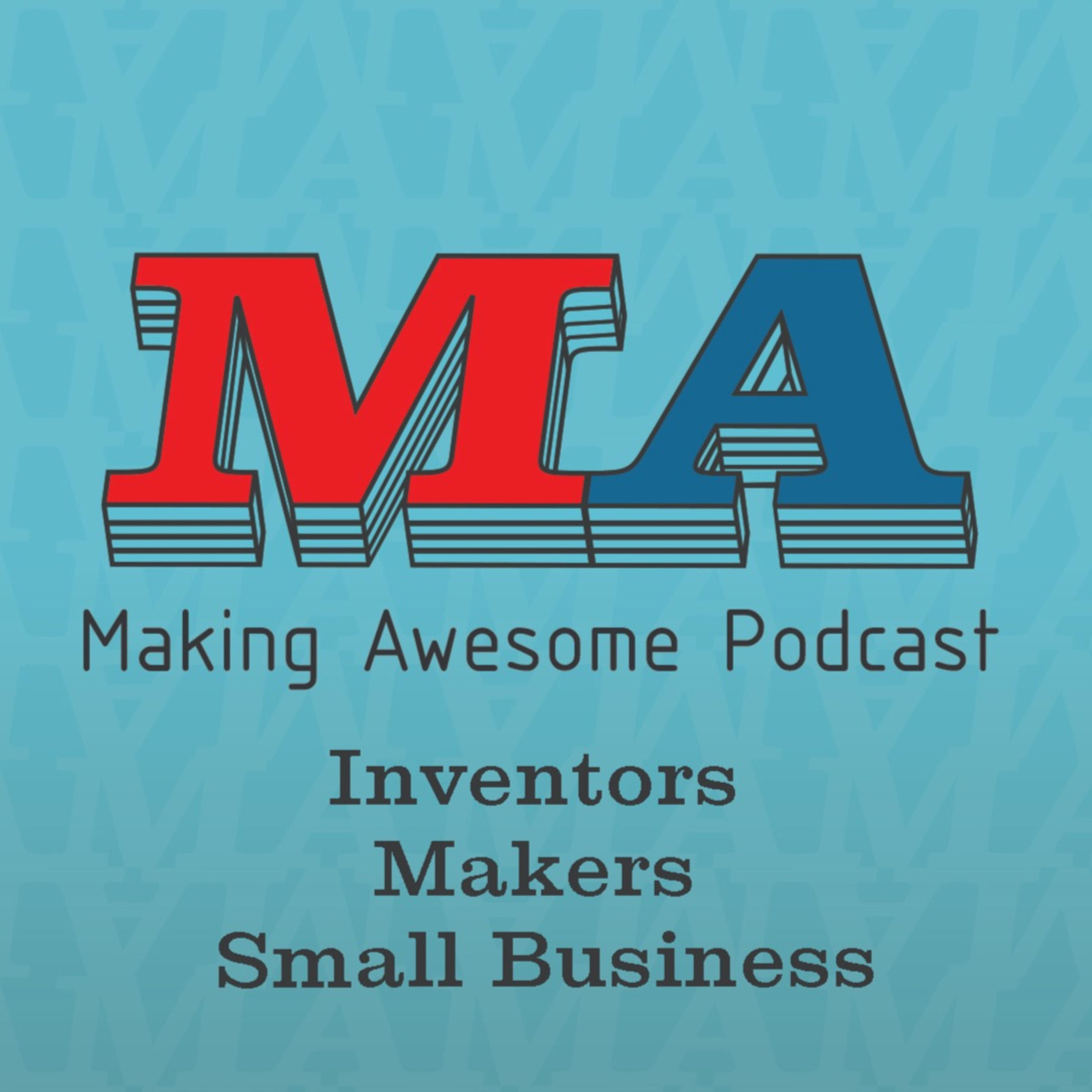 Making Awesome - Inventors, makers, small business