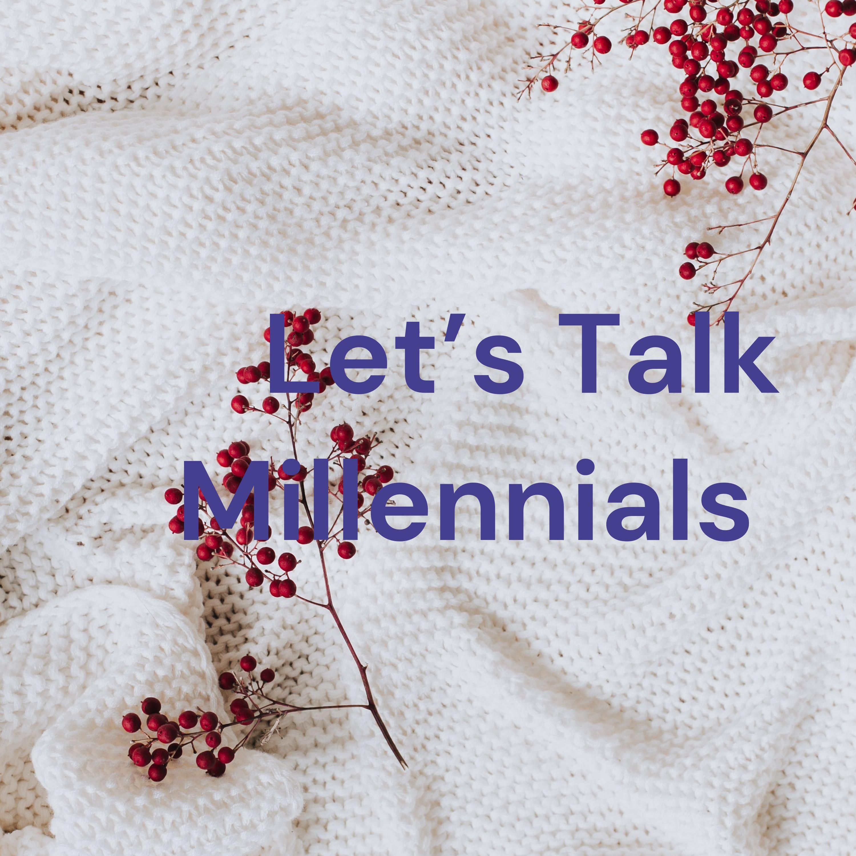 Let's Talk Millennials 😜