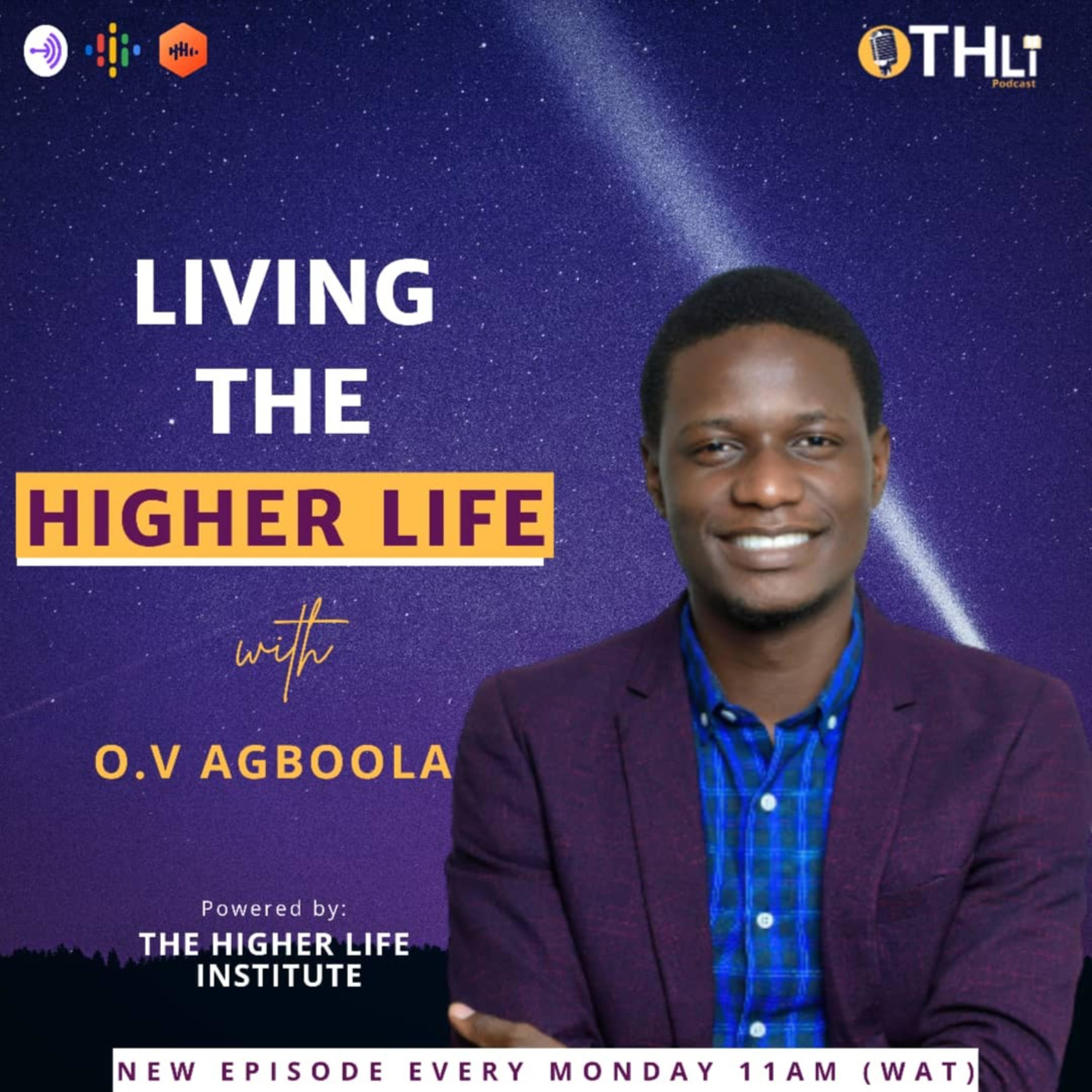LIVING THE HIGHER LIFE W/O.V.AGBOOLA podcast