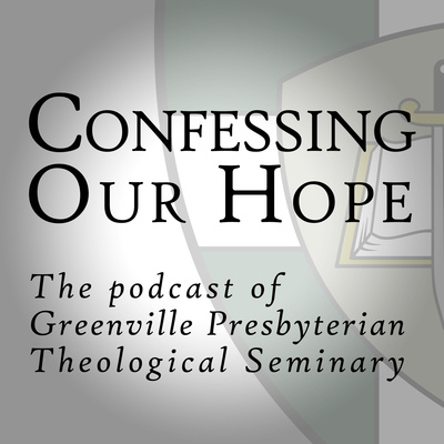 Confessing Our Hope: The Podcast of Greenville Presbyterian