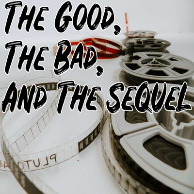 """""""The Good, The Bad, and The Sequel"""""""