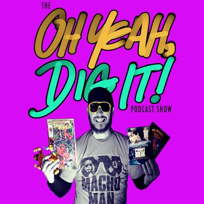 Episode 5: Special Effects!!! by The Oh Yeah, Dig It Podcast
