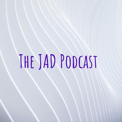 The JAD Podcast