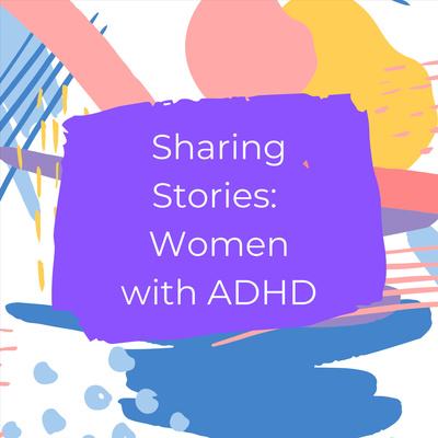Sharing Stories: Women with ADHD