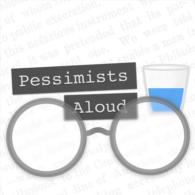 Pessimists Aloud • A podcast on Anchor